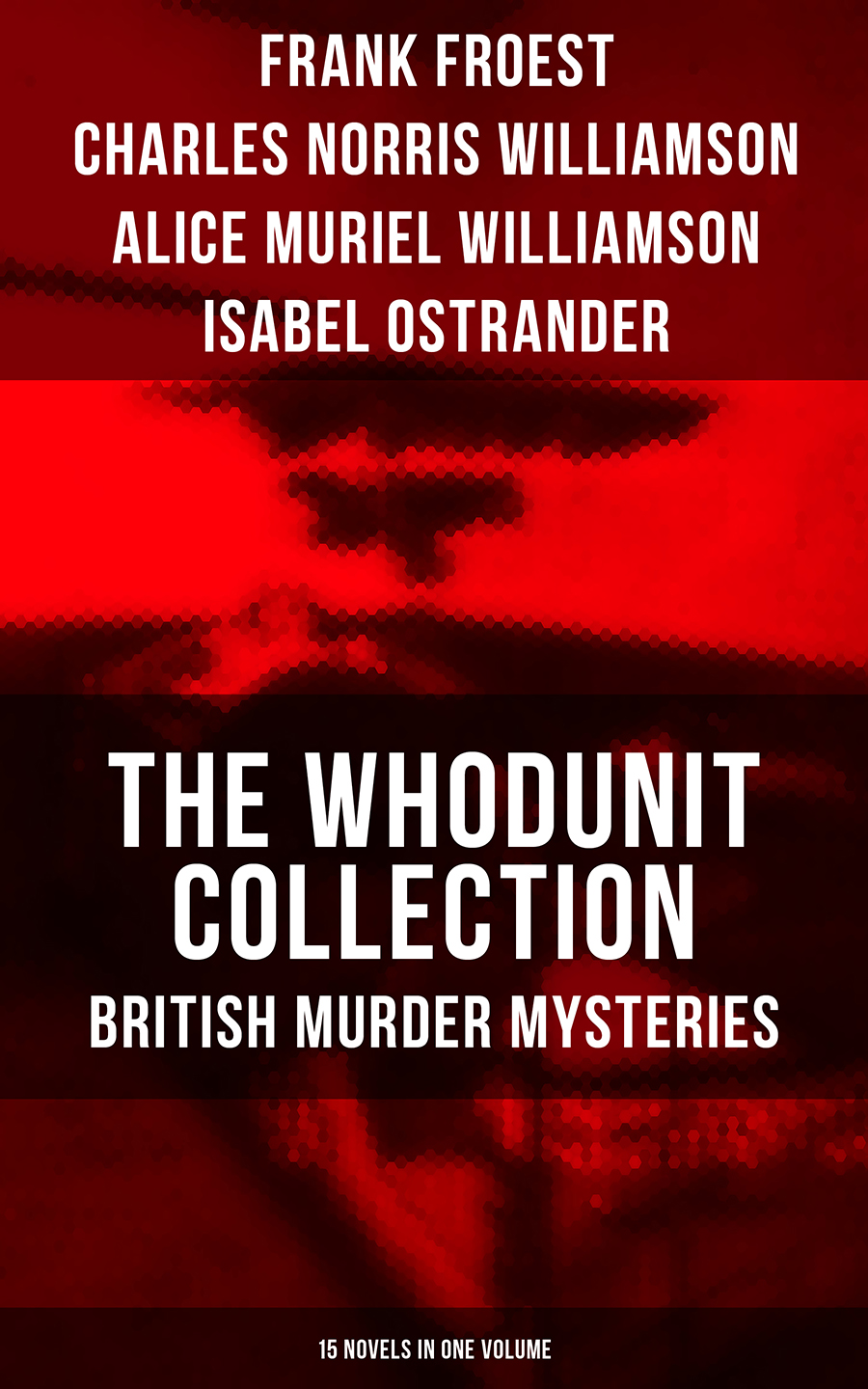 Charles Norris Williamson THE WHODUNIT COLLECTION: British Murder Mysteries (15 Novels in One Volume) цены онлайн