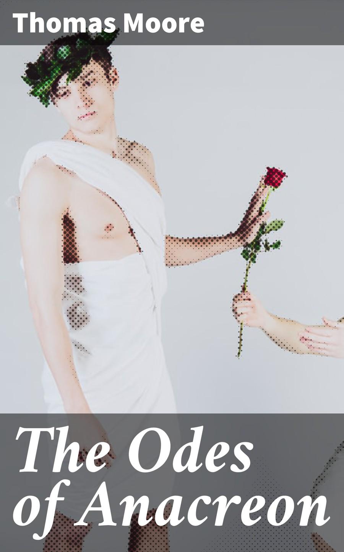 Thomas Moore The Odes of Anacreon цена