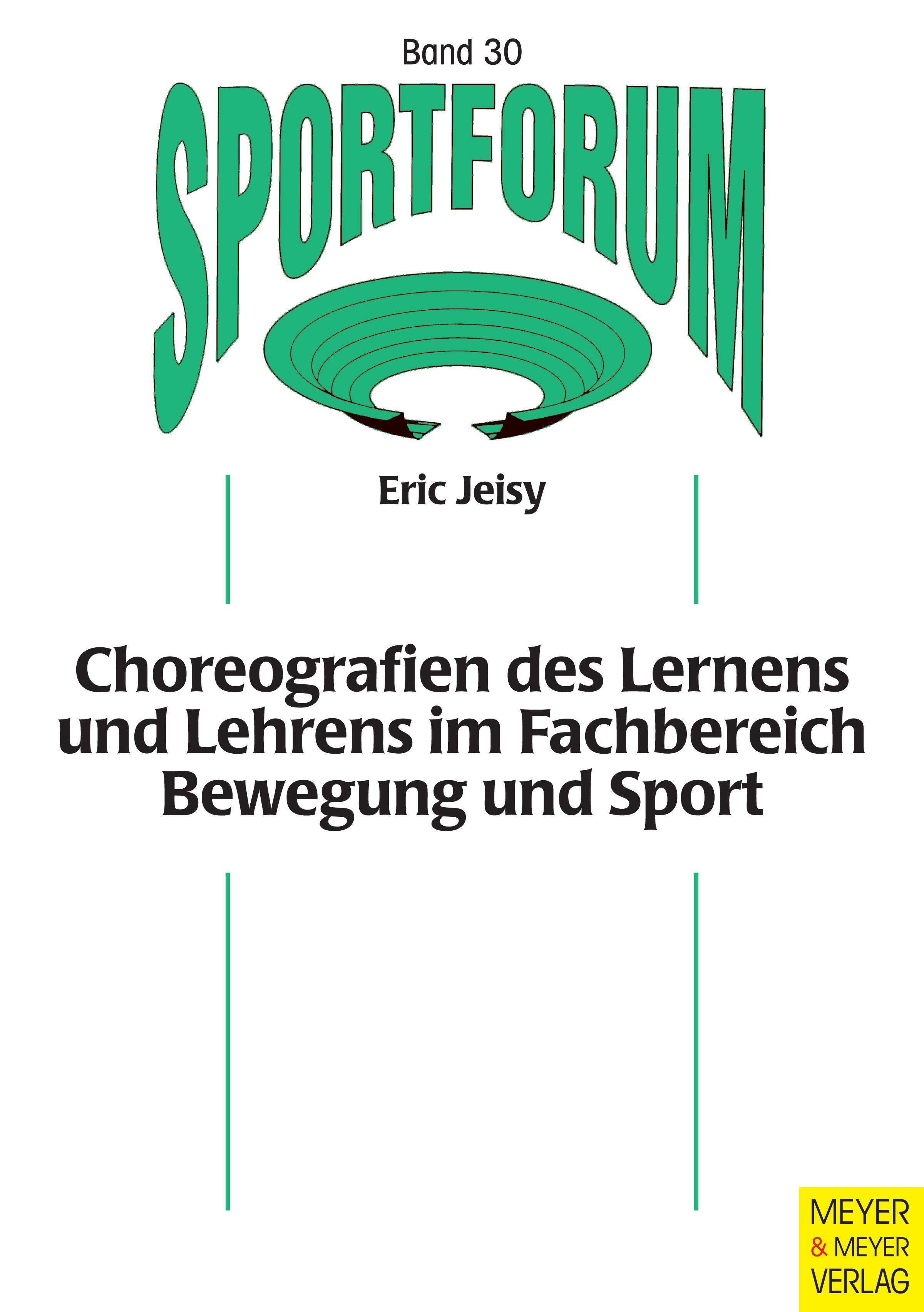 Eric Jeisy Choreografien des Lernens und Lehrens im Fachbereich Bewegung und Sport