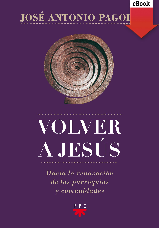 цена на José Antonio Pagola Elorza Volver a Jesús