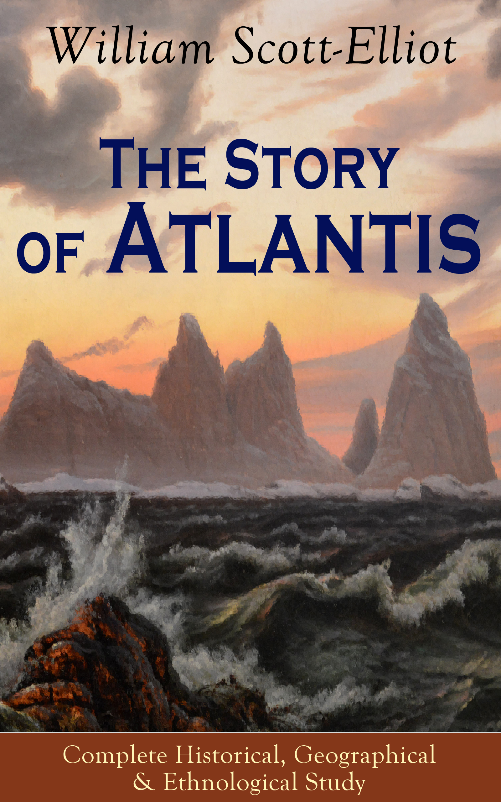 William Scott-Elliot The Story of Atlantis - Complete Historical, Geographical & Ethnological Study