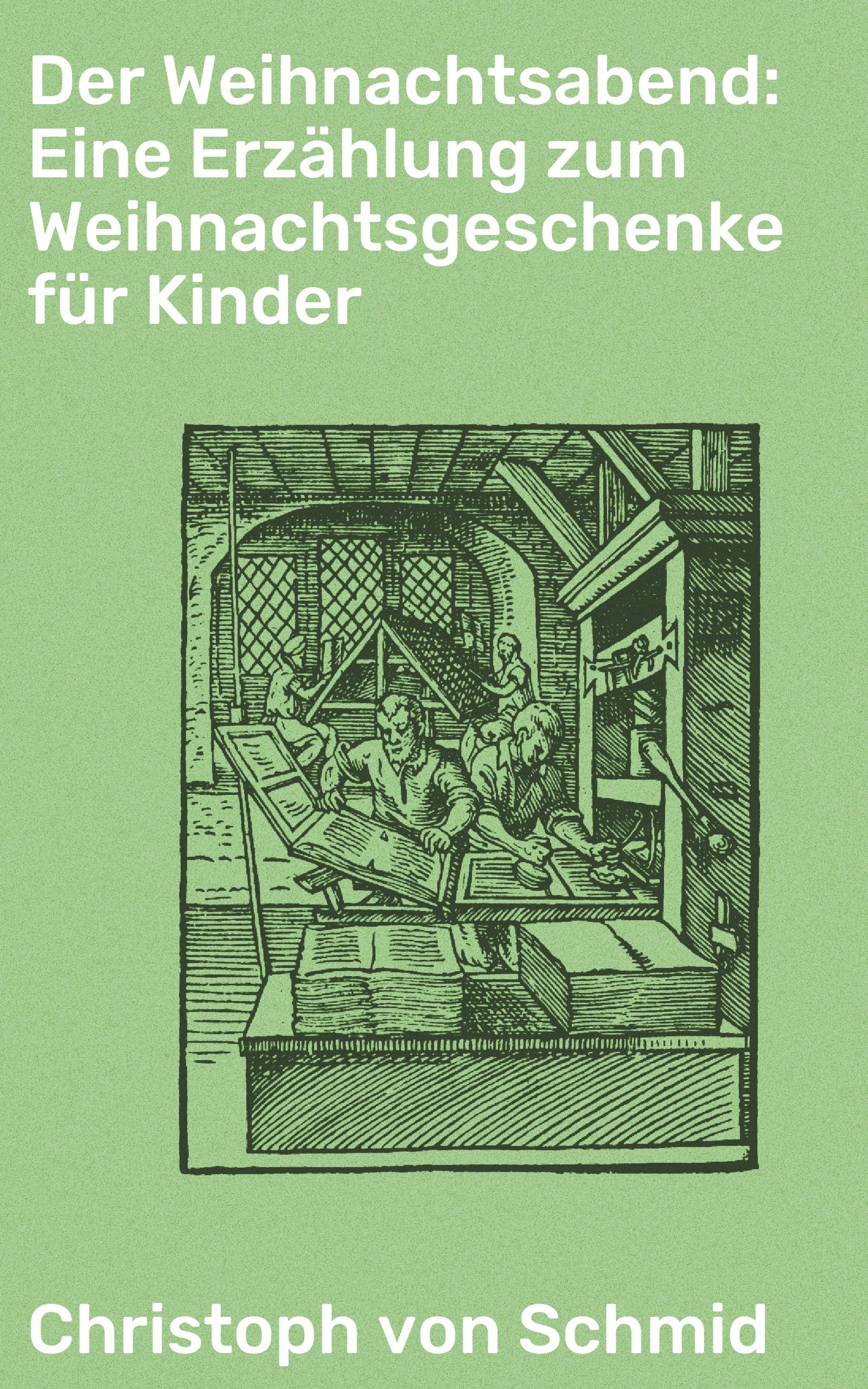 Der Weihnachtsabend: Eine Erzählung zum Weihnachtsgeschenke für Kinder ( Christoph von  Schmid  )