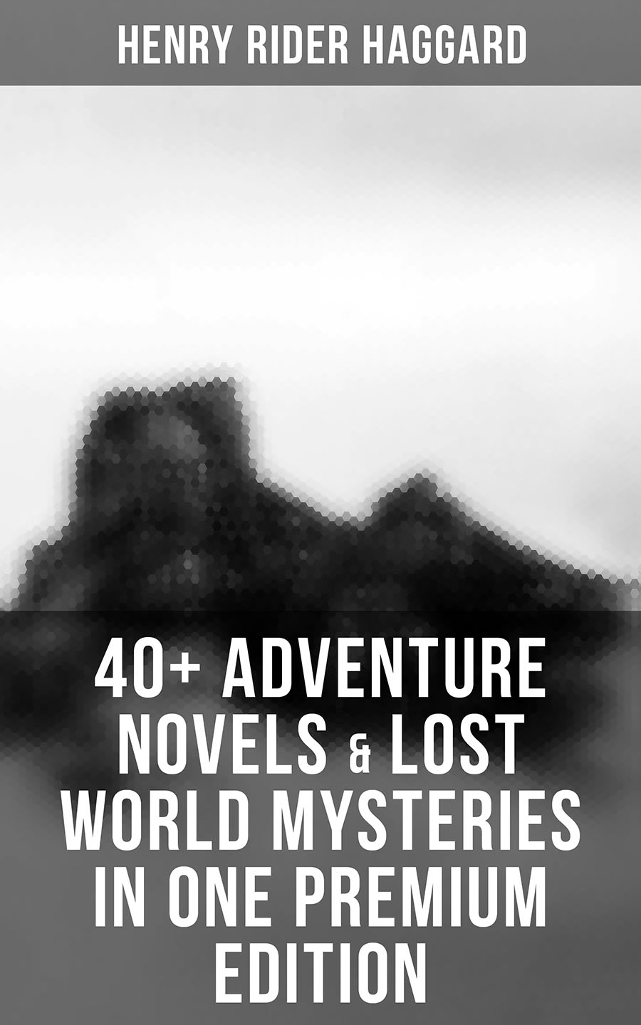 40+ Adventure Novels & Lost World Mysteries in One Premium Edition ( Henry Rider Haggard  )