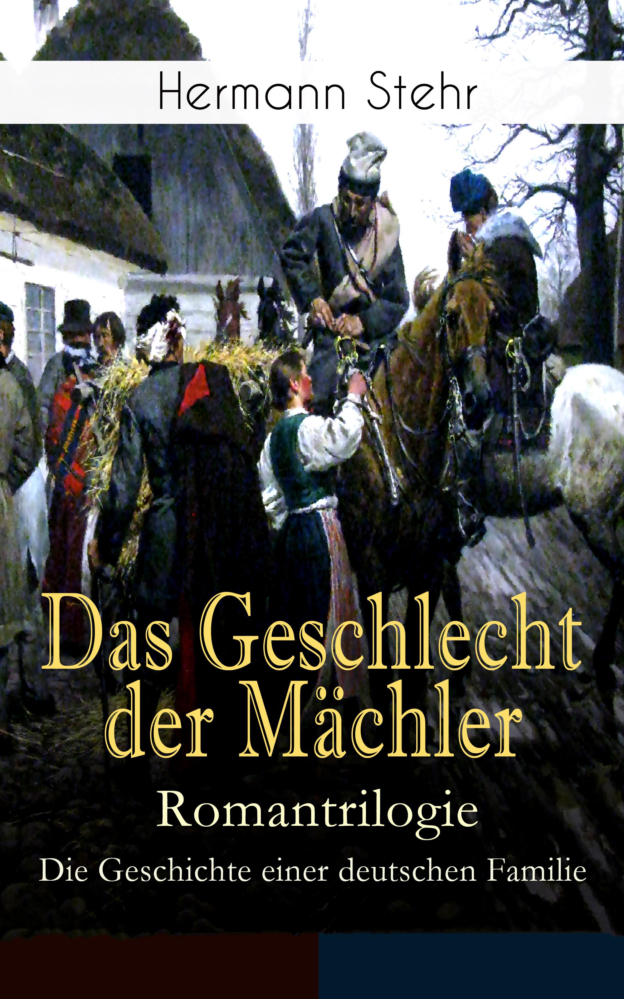Hermann Stehr Das Geschlecht der Mächler – Romantrilogie: Die Geschichte einer deutschen Familie hermann stehr der heiligenhof heimatroman
