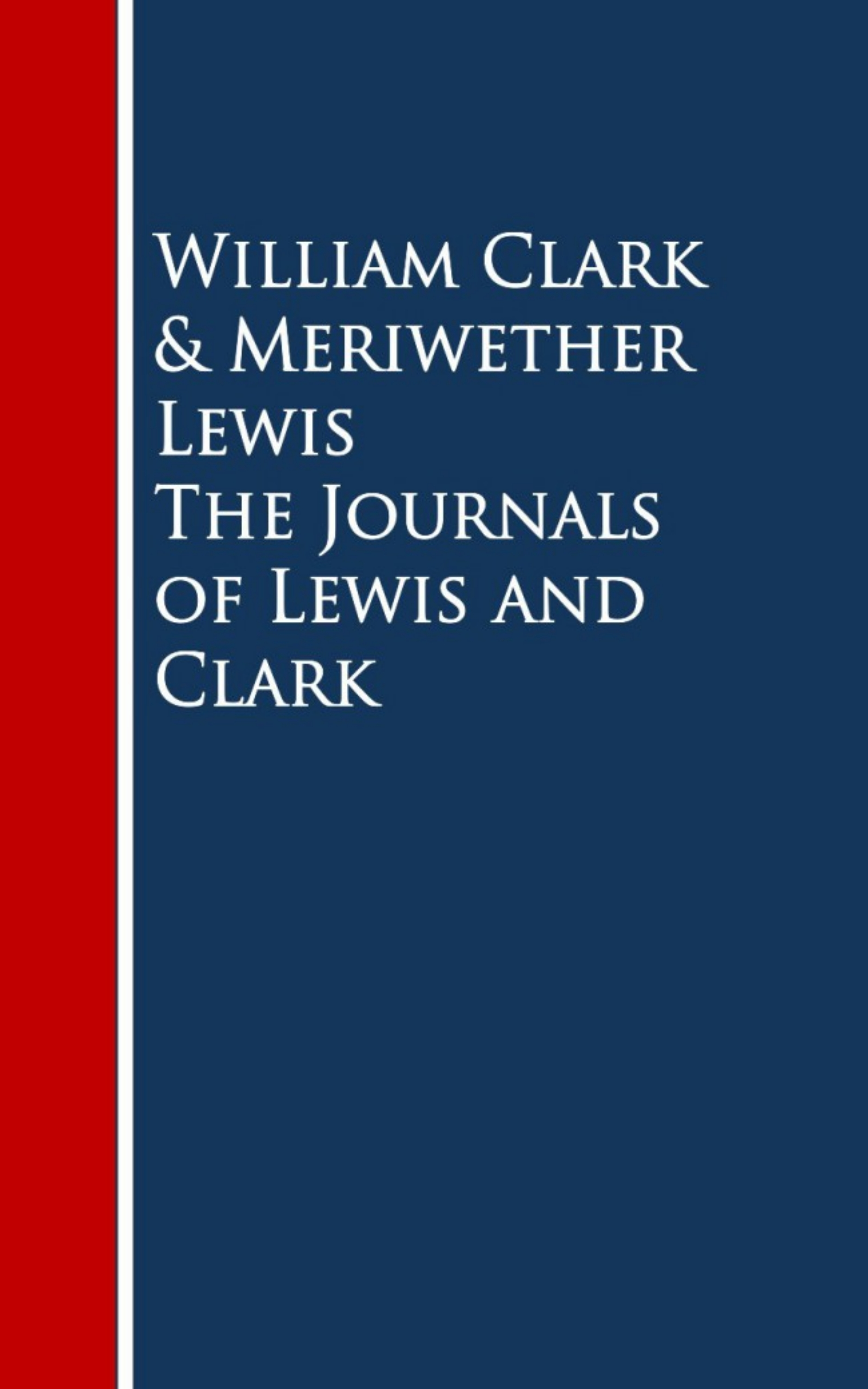 William H. Clark The Journals of Lewis and Clark william h clark der weite weg nach westen