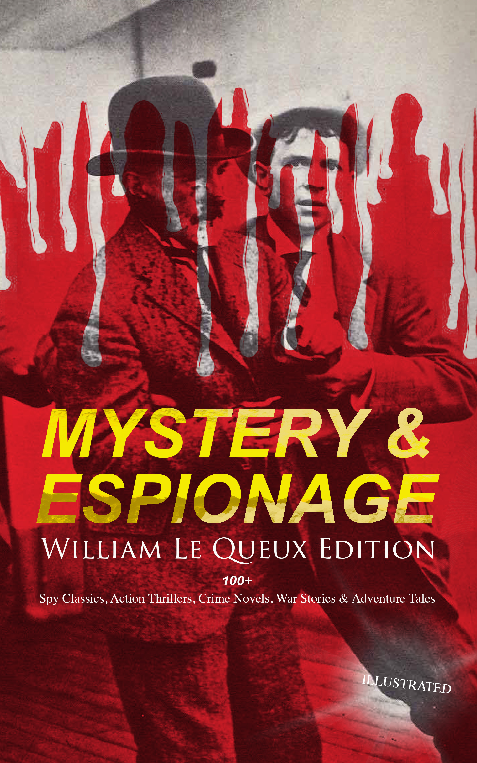 цена на William Le Queux MYSTERY & ESPIONAGE - William Le Queux Edition: 100+ Spy Classics, Action Thrillers, Crime Novels, War Stories & Adventure Tales (Illustrated)
