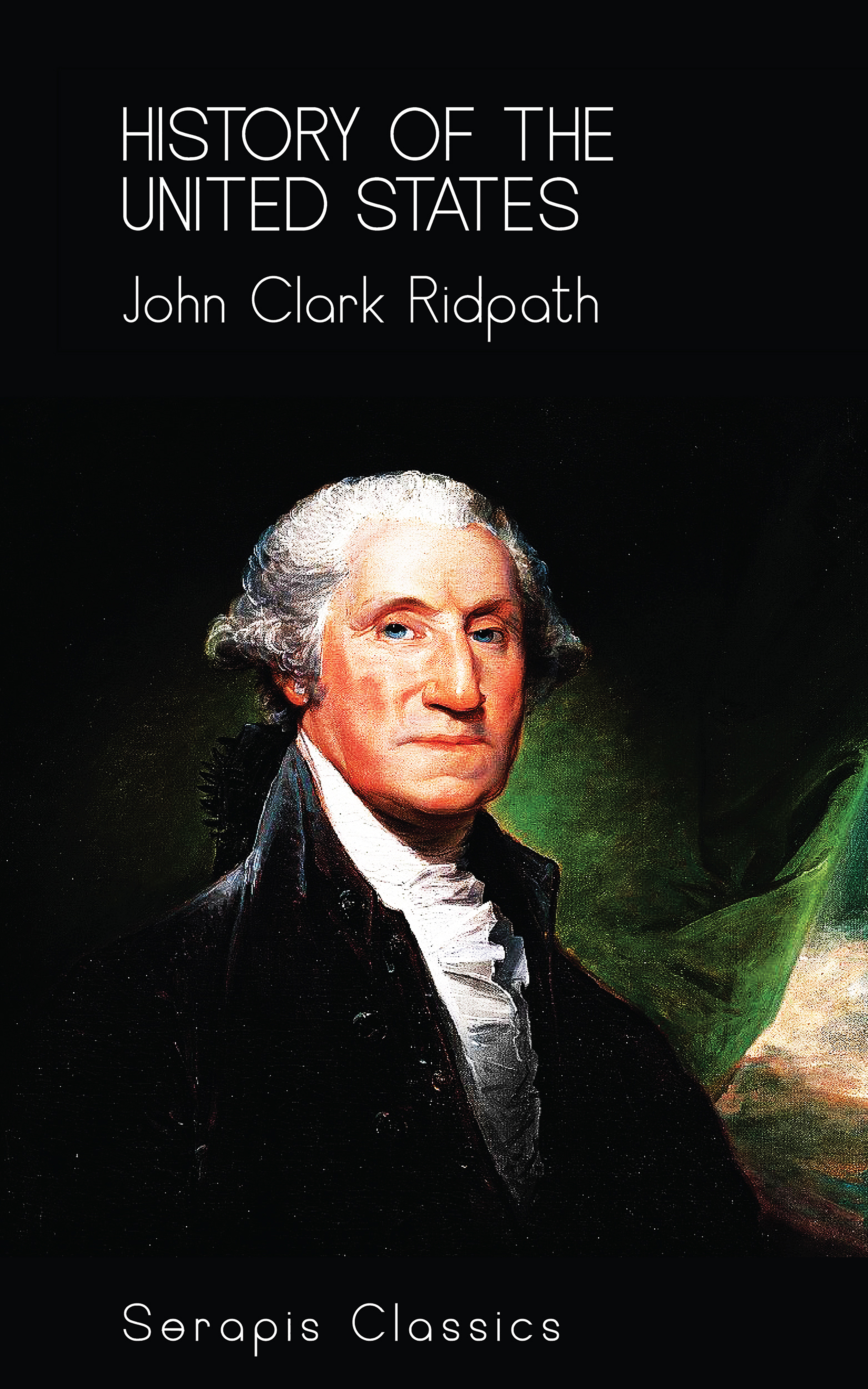 John Clark Ridpath History of the United States (Serapis Classics) knox john jay a history of banking in the united states