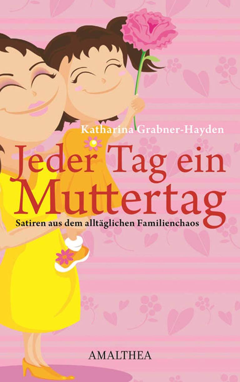 Katharina Grabner-Hayden Jeder Tag ein Muttertag