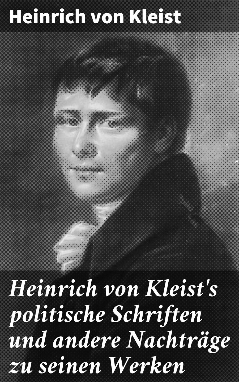 цена Heinrich von Kleist Heinrich von Kleist's politische Schriften und andere Nachträge zu seinen Werken онлайн в 2017 году