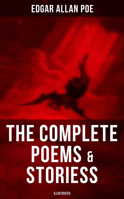 Эдгар Аллан По The Complete Poems & Stories of Edgar Allan Poe (Illustrated) эдгар аллан по the works of edgar allan poe volume 2