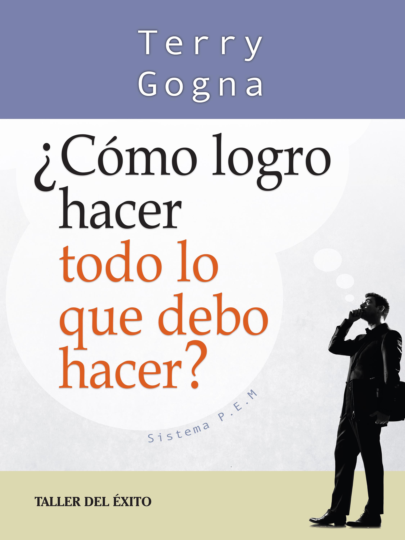 цена Terry Gogna ¿Cómo logro hacer todo lo que debo hacer? онлайн в 2017 году