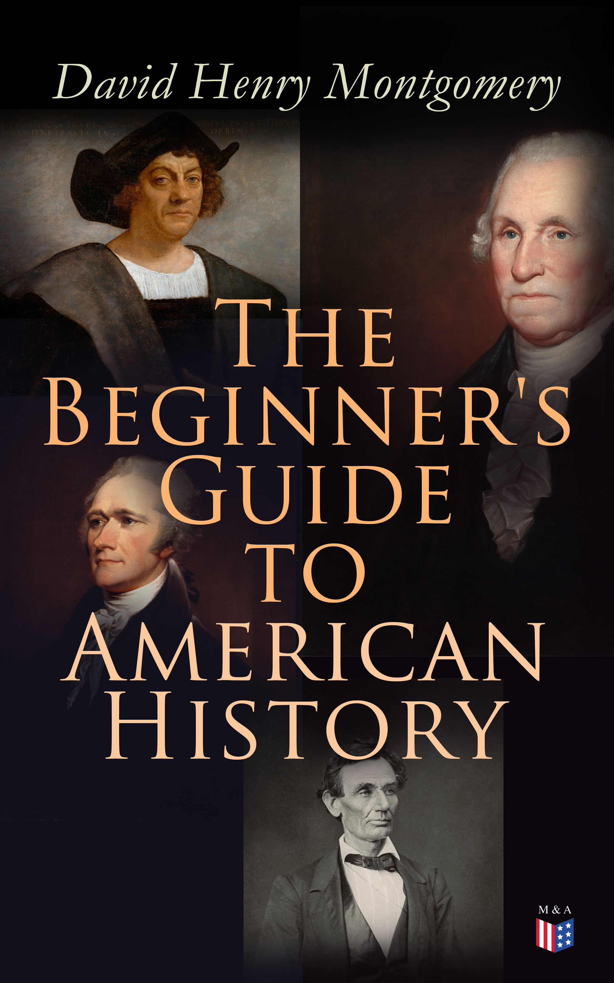 David Henry Montgomery The Beginner's Guide to American History henry david thoreau the selected essays of henry david thoreau