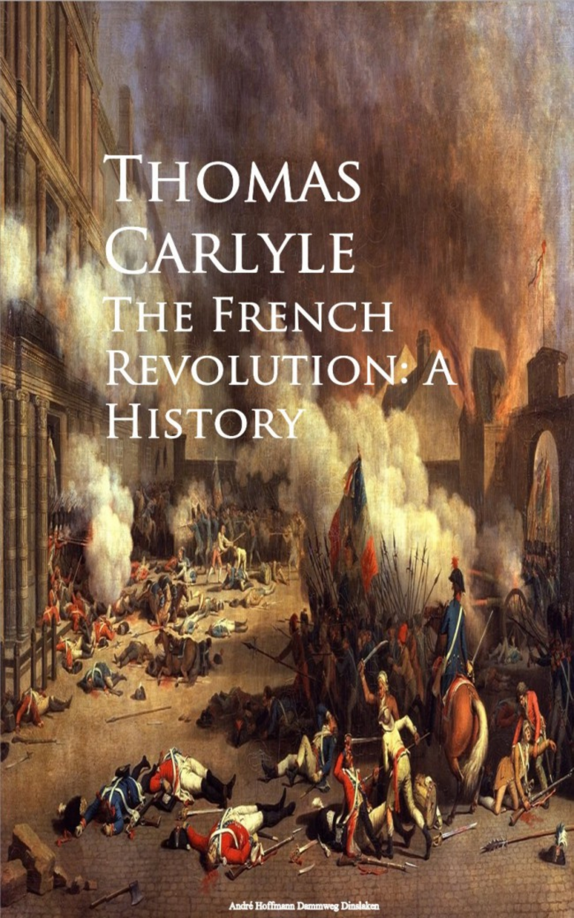 Thomas Carlyle The French Revolution: A History