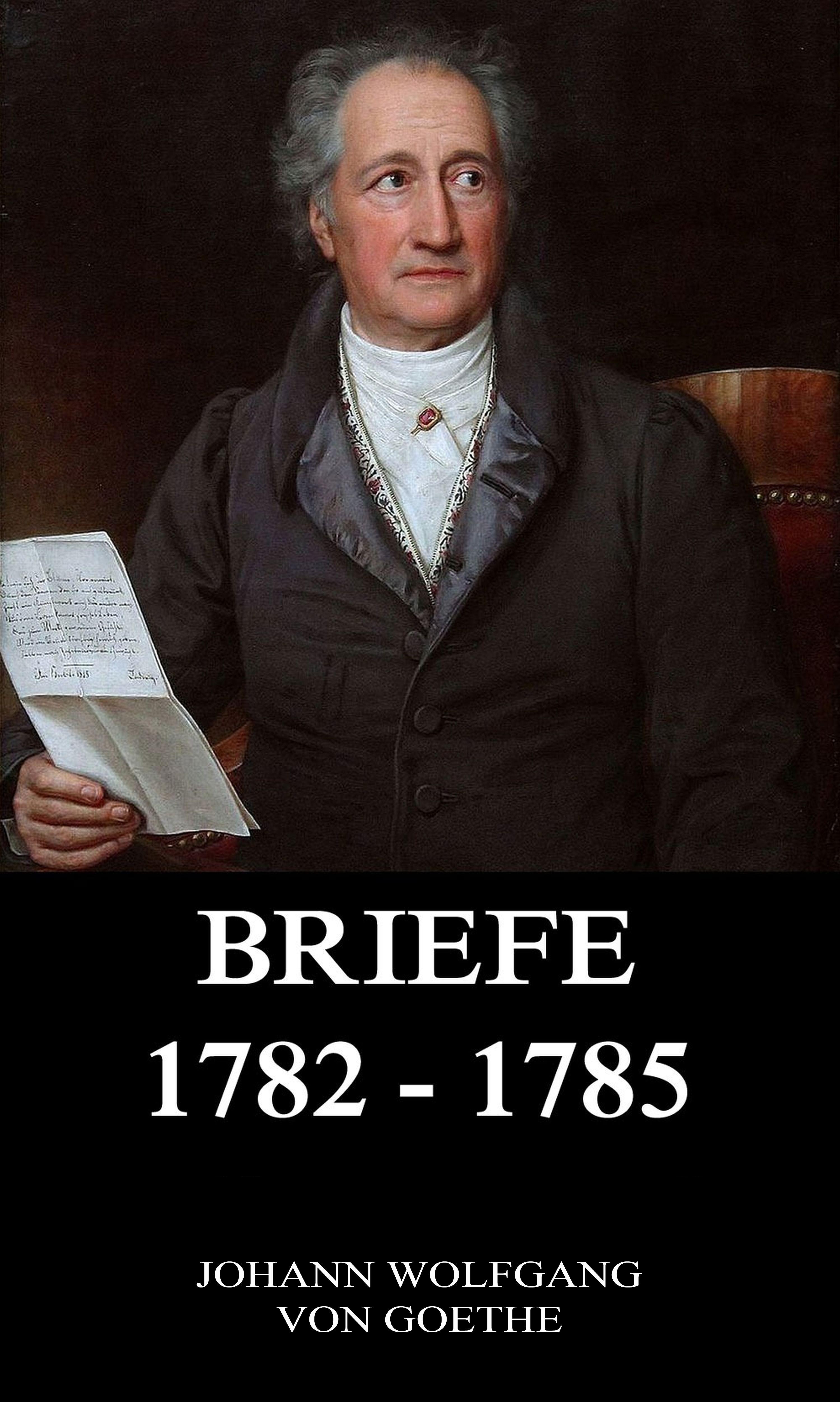 Johann Wolfgang von Goethe Briefe 1782 - 1785