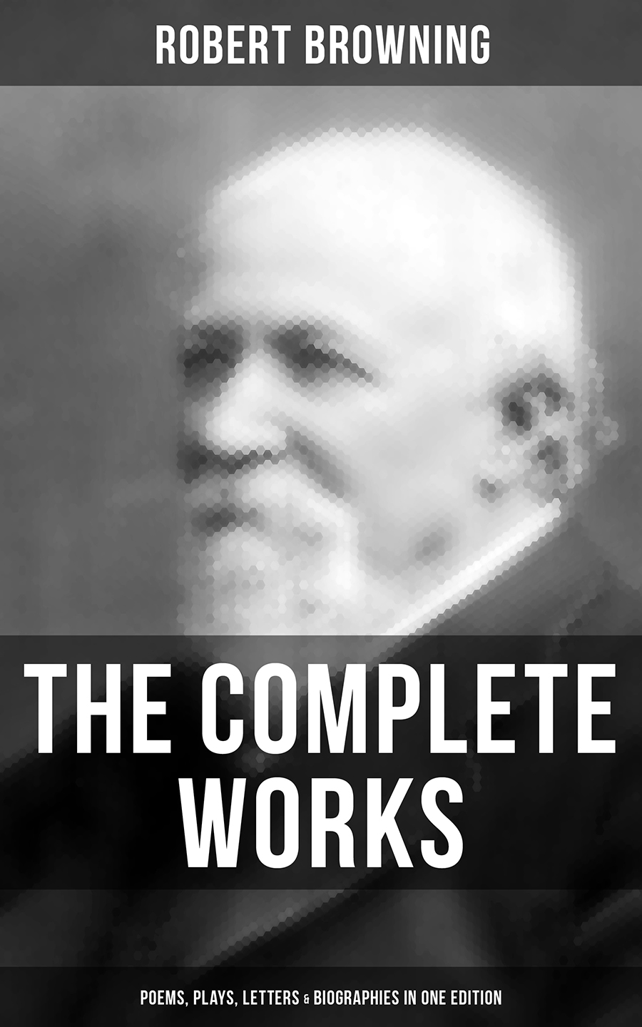 Robert Browning The Complete Works of Robert Browning: Poems, Plays, Letters & Biographies in One Edition browning lm339 d 5 20 kb20