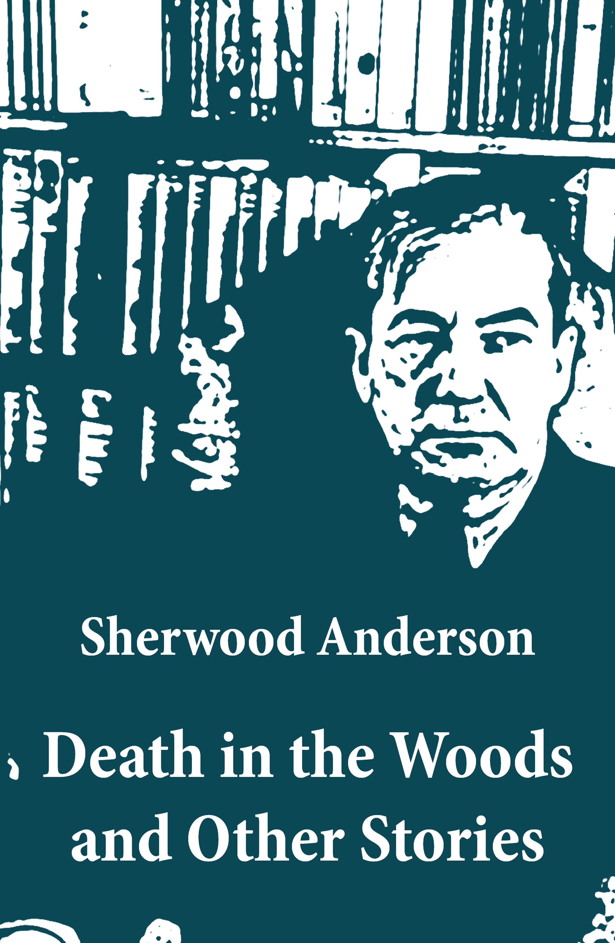 Sherwood Anderson Death in the Woods and Other Stories death in venice and other storie