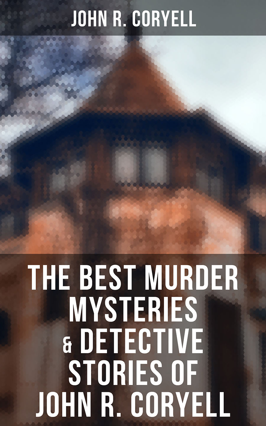 John R. Coryell JOHN R. CORYELL Ultimate Collection: Murder Mysteries, Thrillers & Detective Stories (Including Complete Nick Carter Series) john levine r unix for dummies