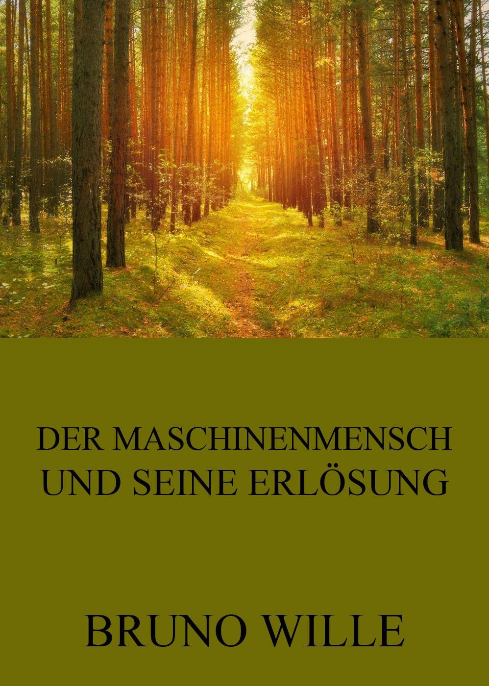 Bruno Wille Der Maschinenmensch und seine Erlösung bruno wille der glasberg roman einer jugend die hinauf wollte band 1