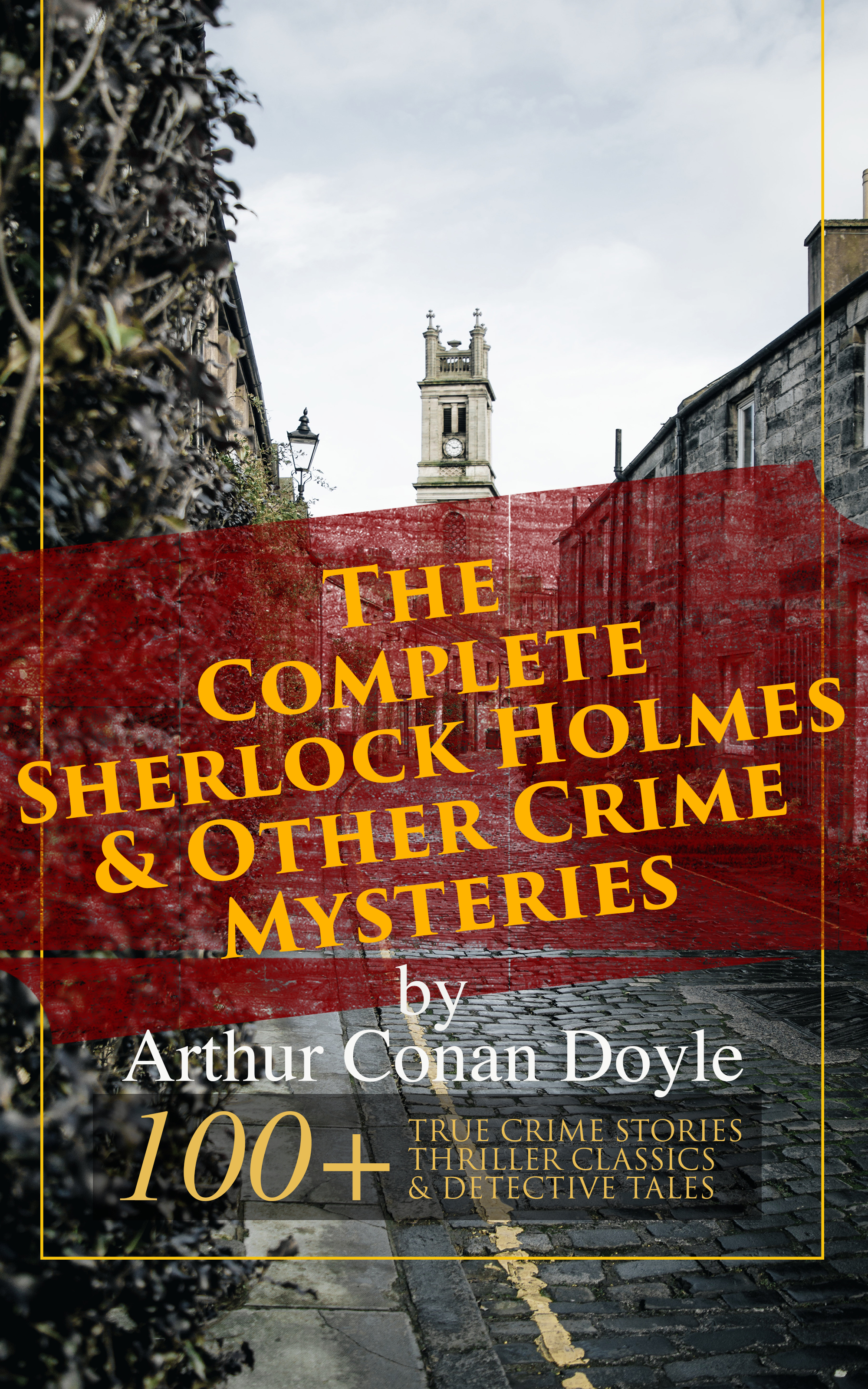 Arthur Conan Doyle The Complete Sherlock Holmes & Other Crime Mysteries by Arthur Conan Doyle: 100+ True Crime Stories, Thriller Classics & Detective Tales (Illustrated) цена и фото