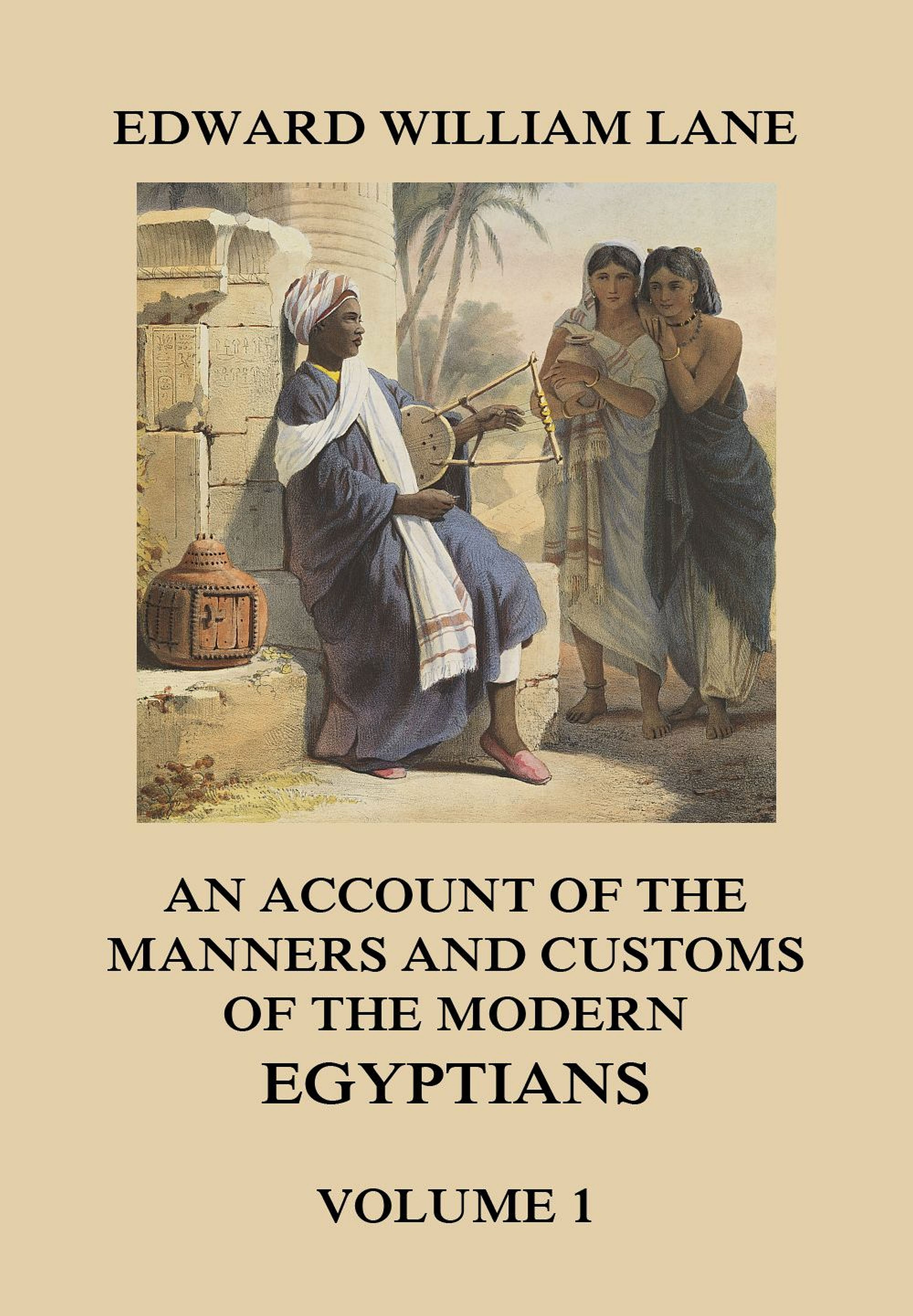 Edward William Lane An Account of The Manners and Customs of The Modern Egyptians, Volume 1 dawson william james literary leaders of modern england selected chapters from the makers of modern poetry and the makers of modern prose