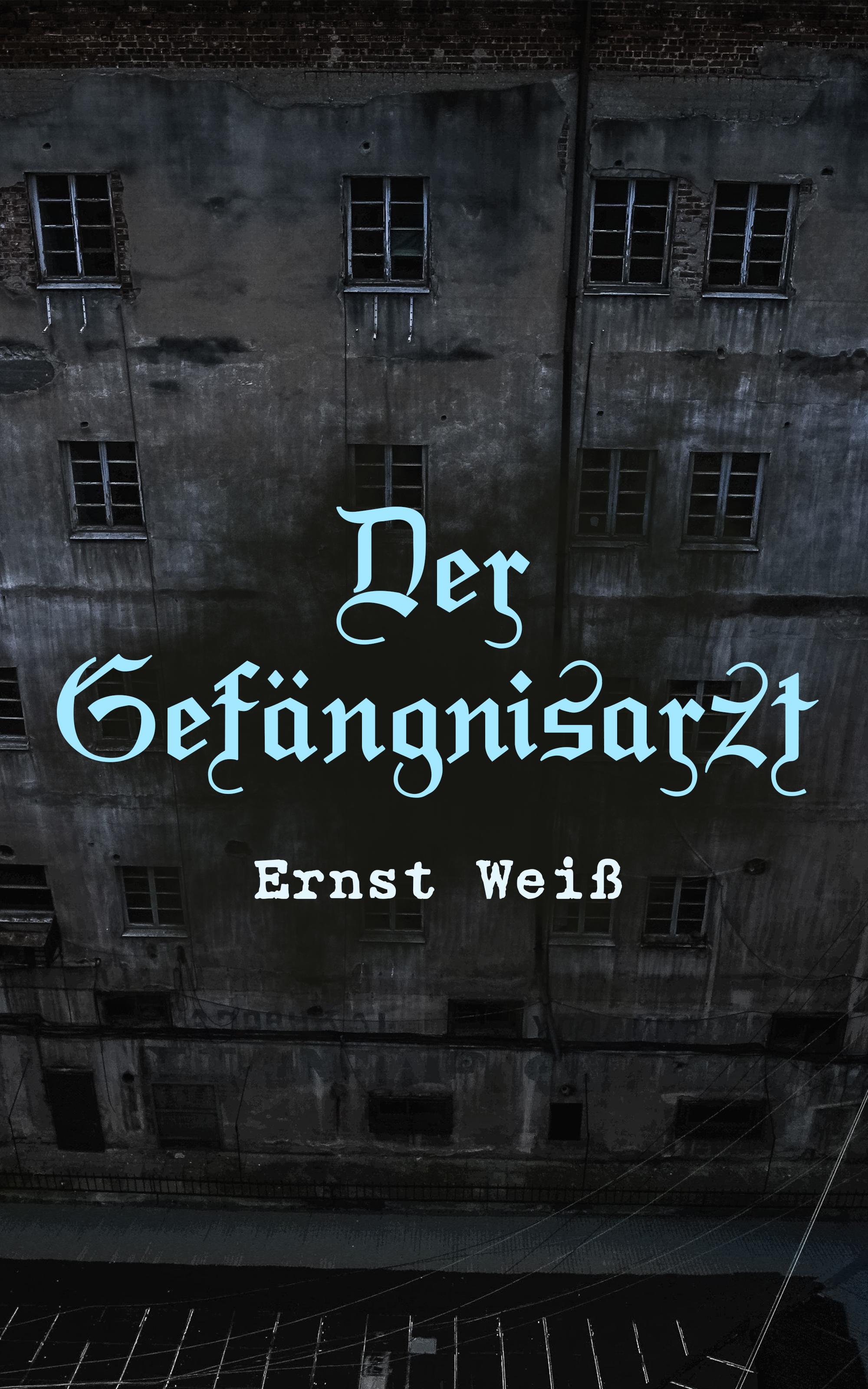 Ernst Weiß Der Gefängnisarzt ernst weiß nahar