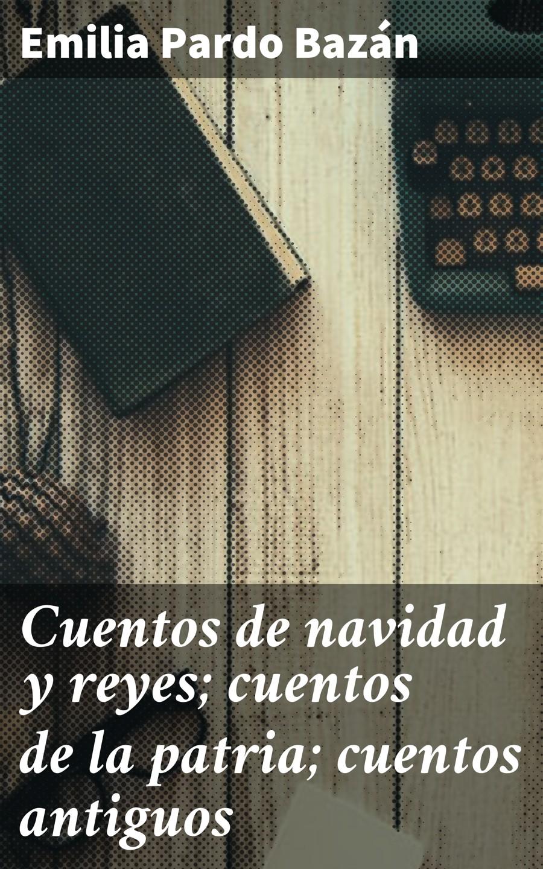 цена на Emilia Pardo Bazan Cuentos de navidad y reyes; cuentos de la patria; cuentos antiguos
