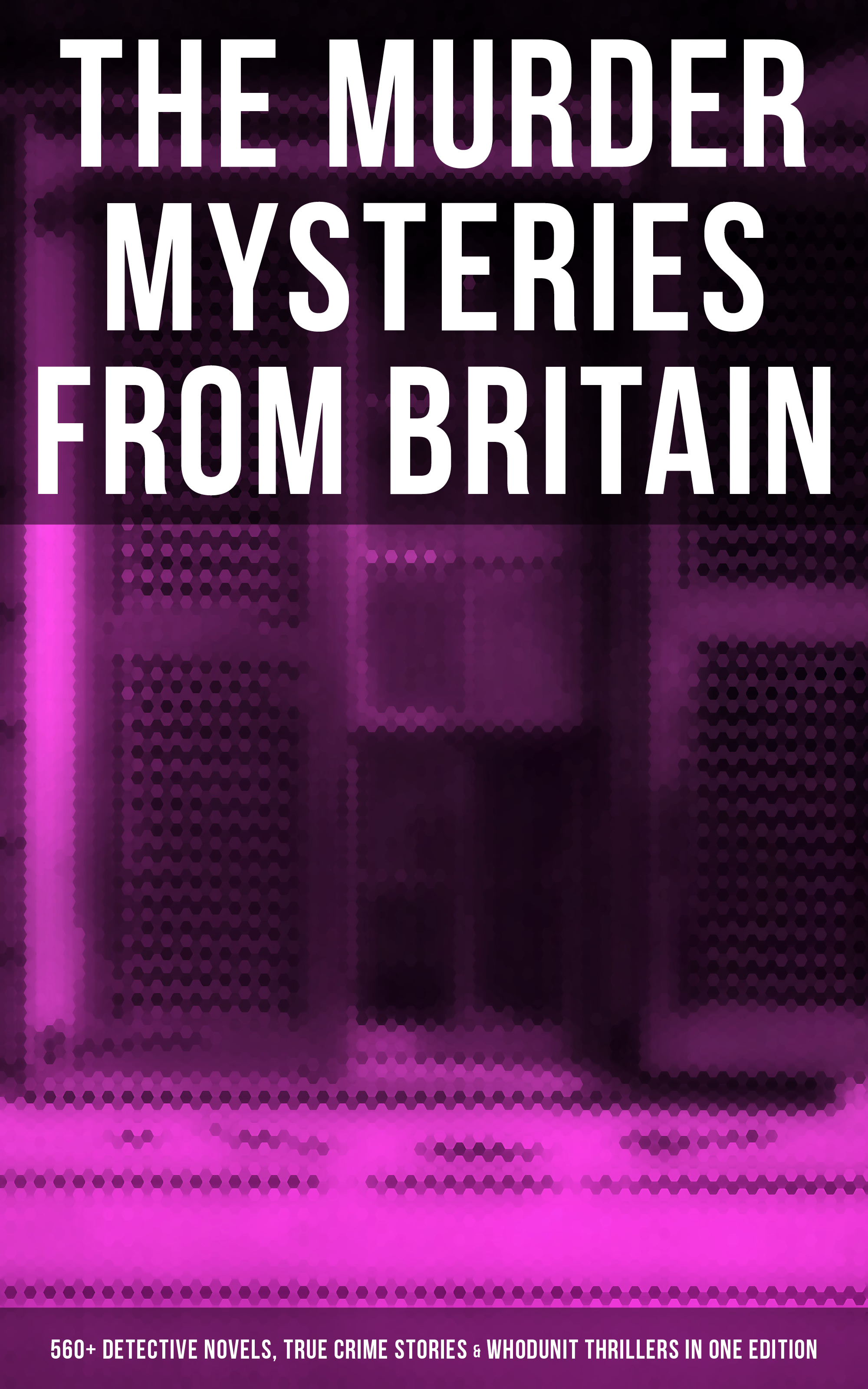 Гилберт Кит Честертон THE MURDER MYSTERIES FROM BRITAIN - 560+ Detective Novels, True Crime Stories & Whodunit Thrillers in One Edition anna katharine green the mysteries of violet strange complete whodunit series in one edition