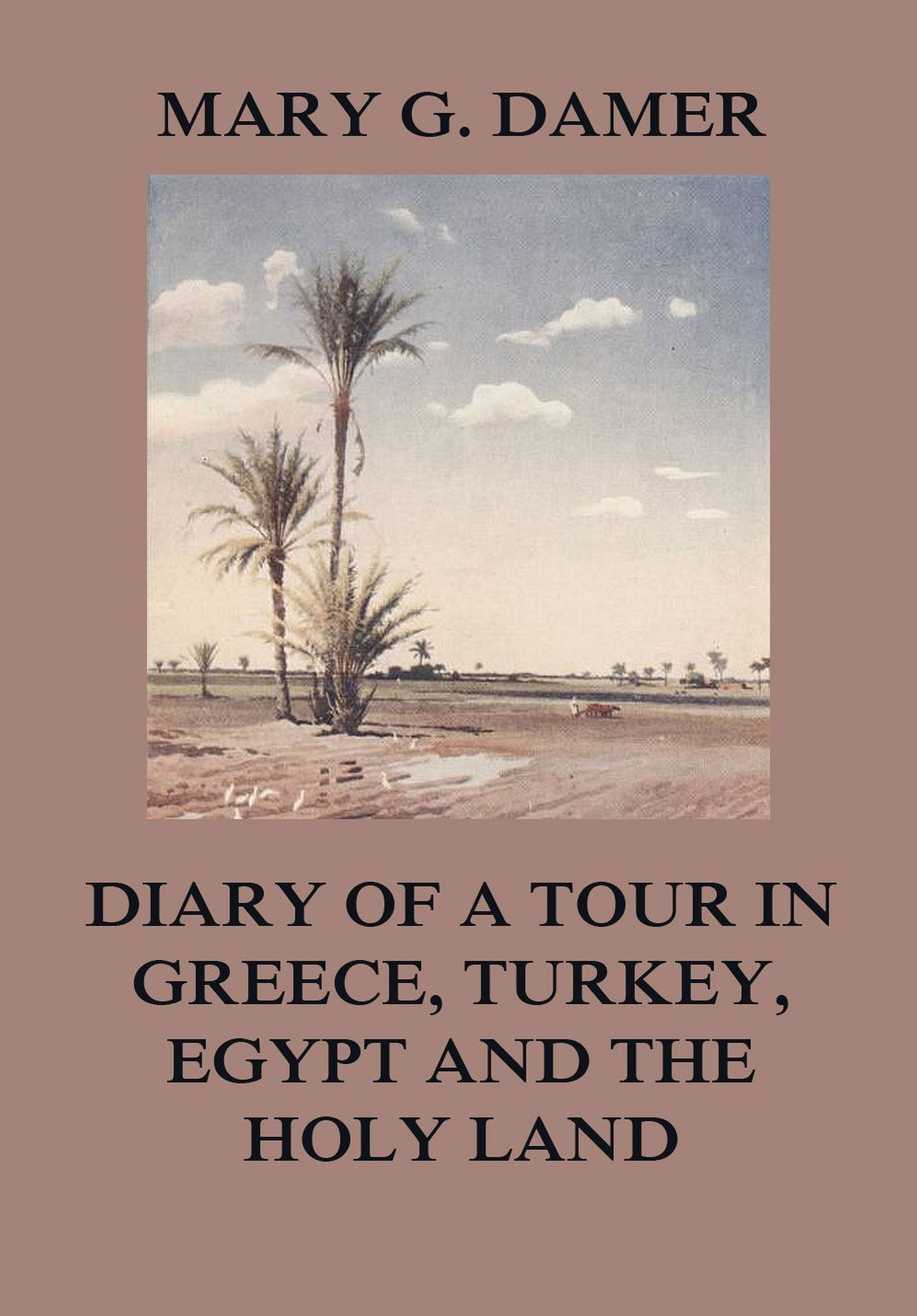 Mary G. Damer Diary of A Tour in Greece, Turkey, Egypt, and The Holy Land j l burckhardt travels in syria and the holy land