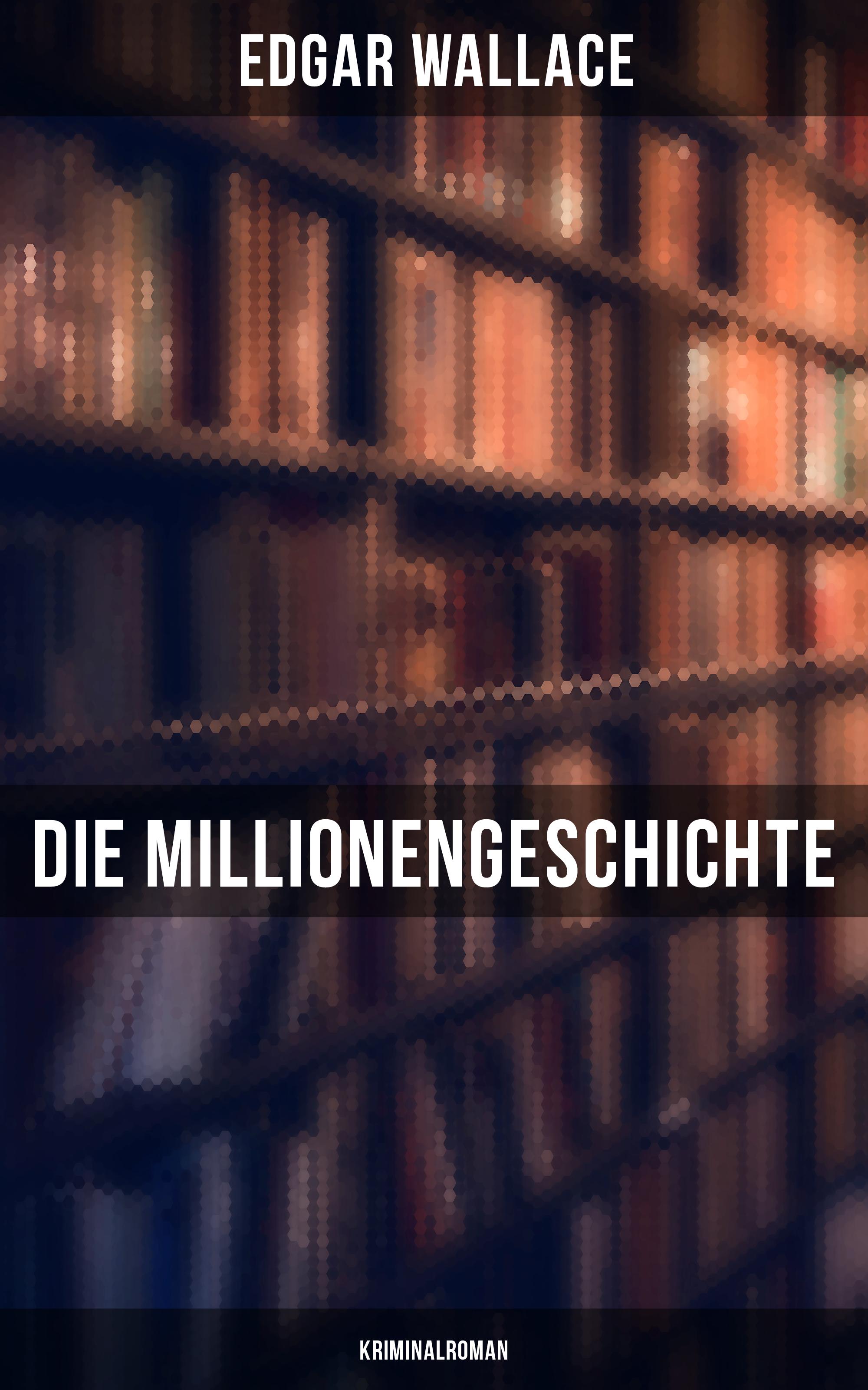 Edgar Wallace Die Millionengeschichte: Kriminalroman недорого