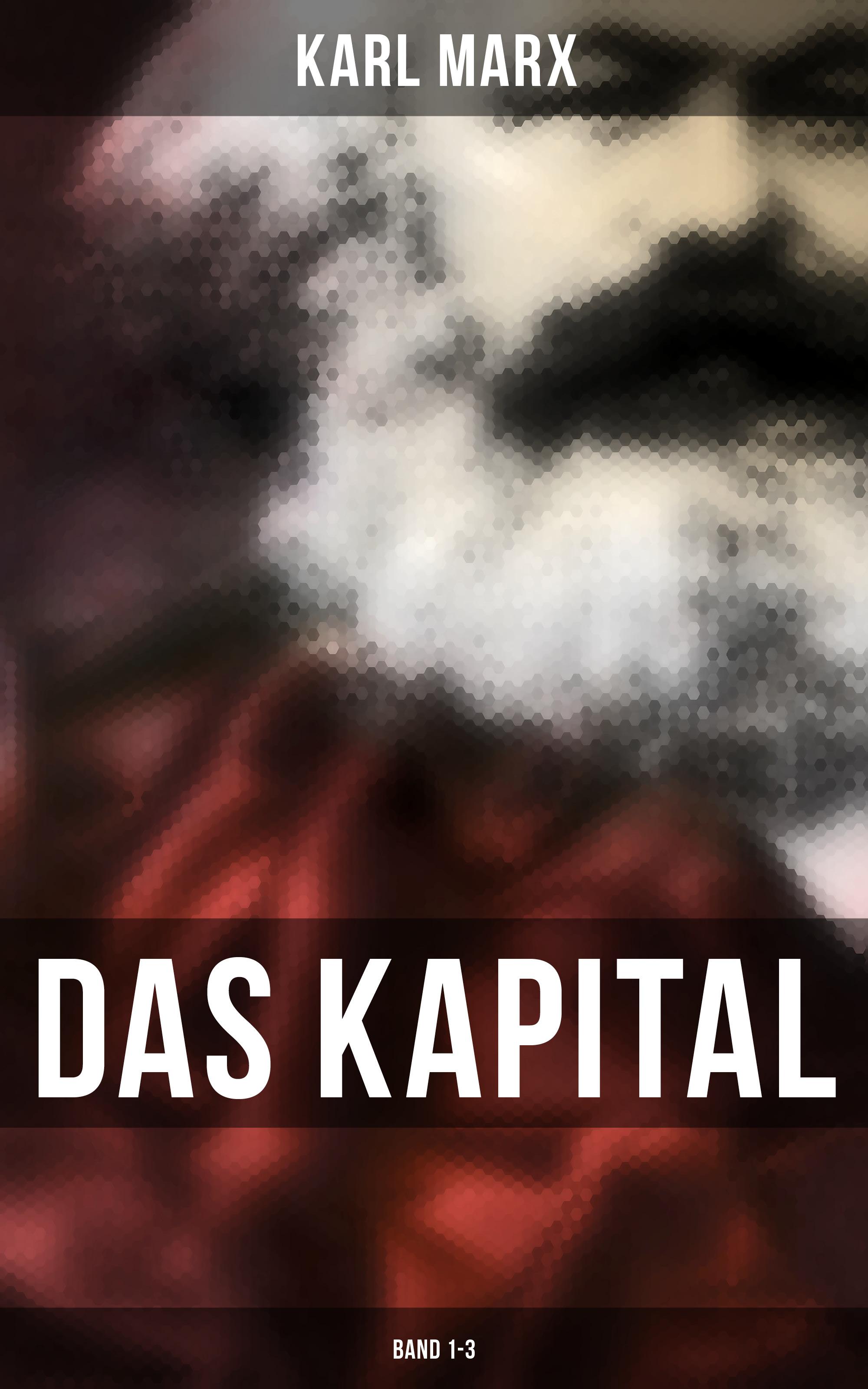 Karl Marx Das Kapital: Band 1-3 k marx das kapital kritik der politischen oekonomie