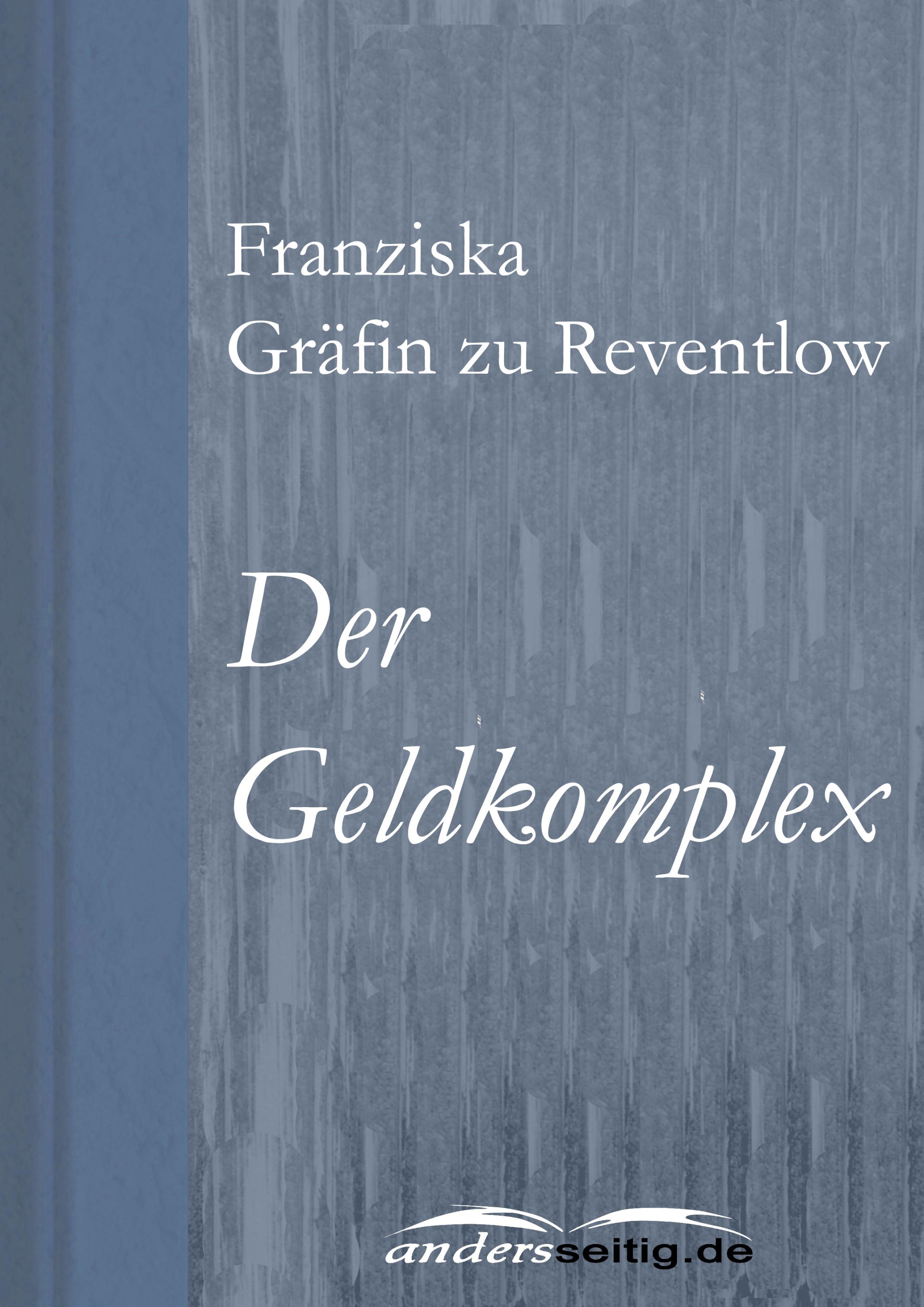Franziska Grafin zu Reventlow Der Geldkomplex
