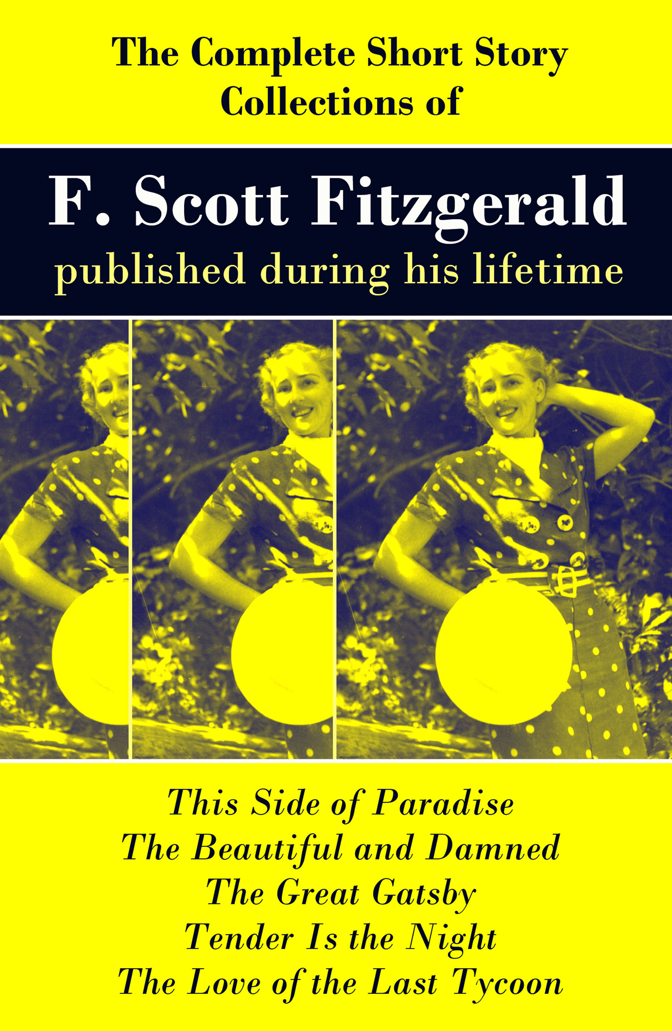 цена на Фрэнсис Скотт Фицджеральд The Complete Short Story Collections of F. Scott Fitzgerald published during his lifetime: Flappers and Philosophers + Tales of the Jazz Age + All the Sad Young Men + Taps at Reveille
