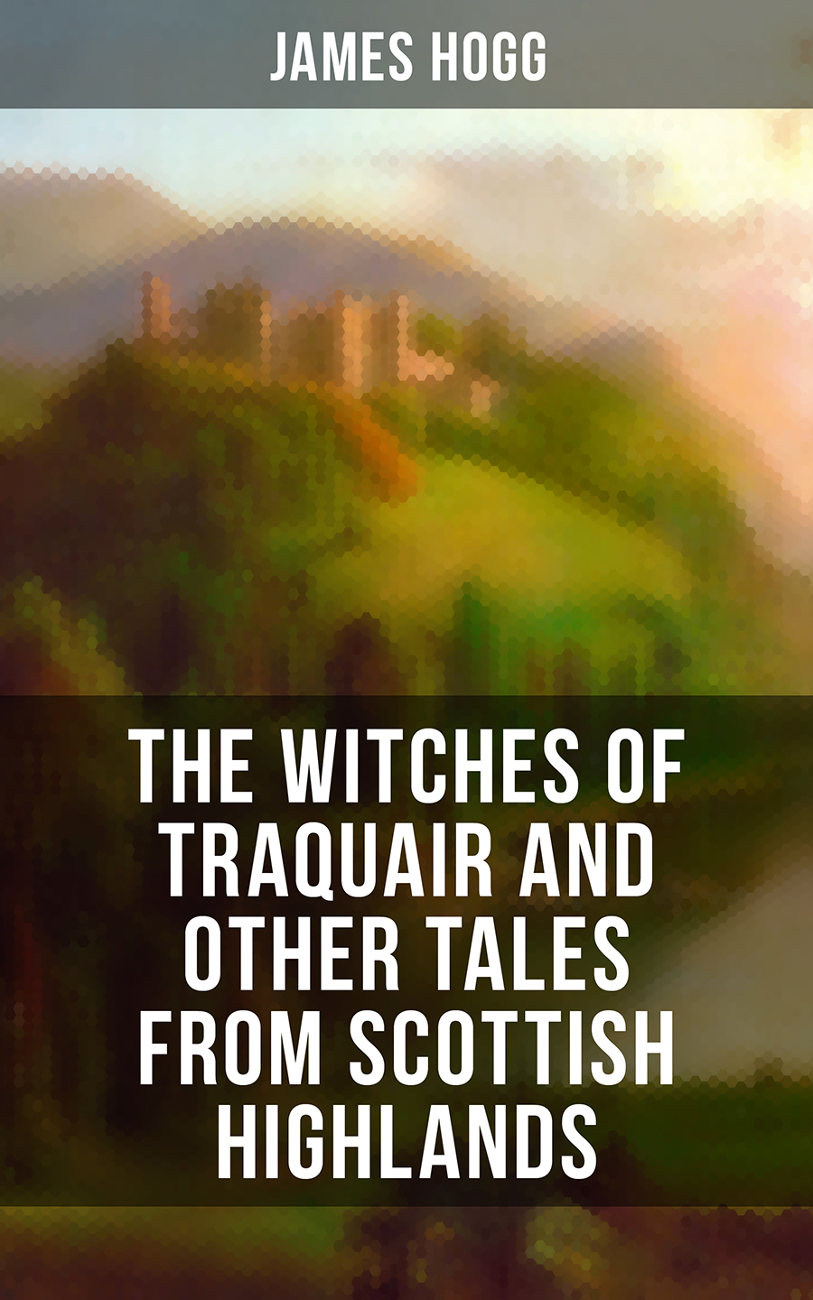 James Hogg The Witches of Traquair and Other Tales from Scottish Highlands the yipping tiger and other tales from the neuropsychiatric clinic