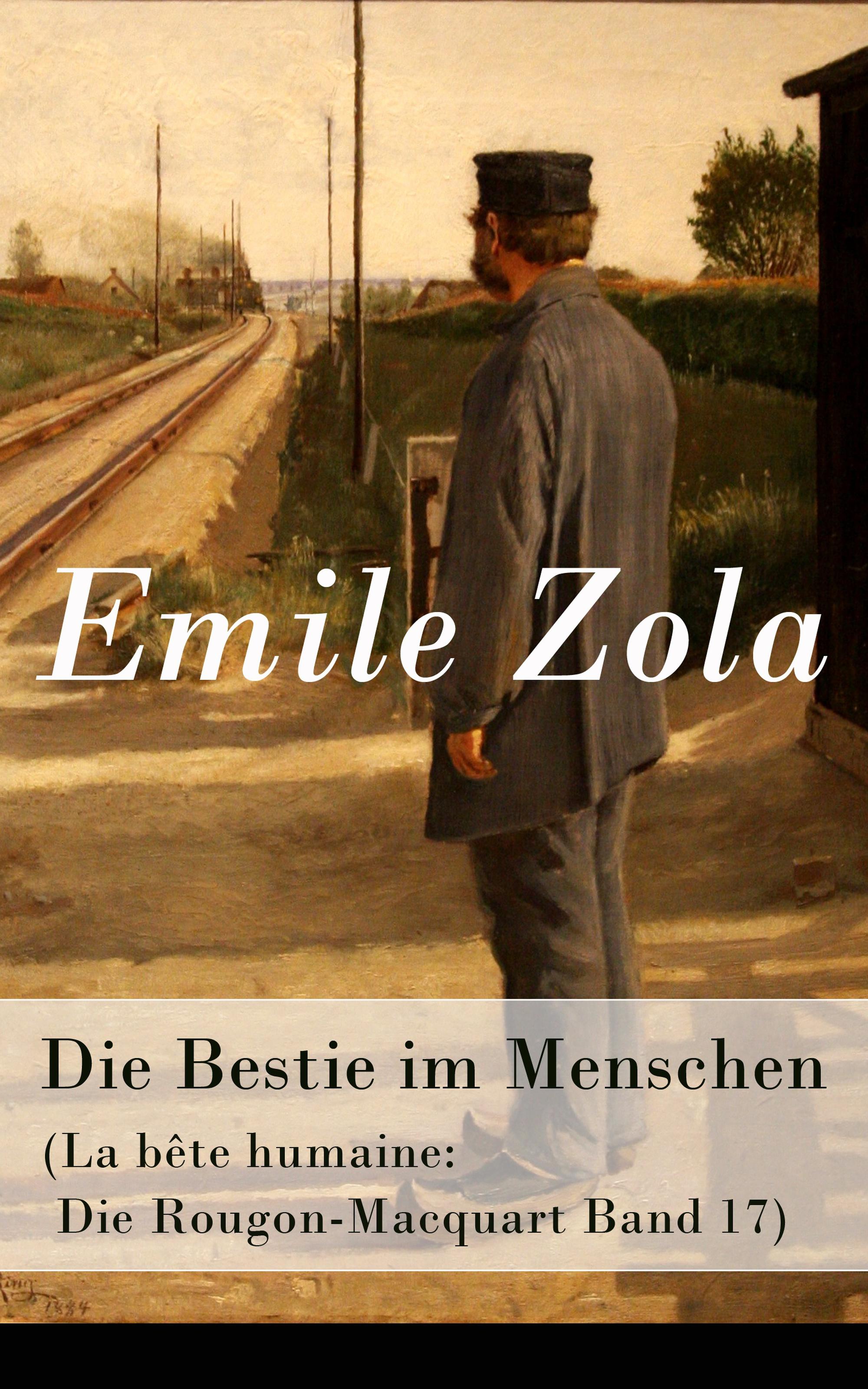 Emile Zola Die Bestie im Menschen (La bête humaine: Die Rougon-Macquart Band 17) william howes geheime krafte im menschen
