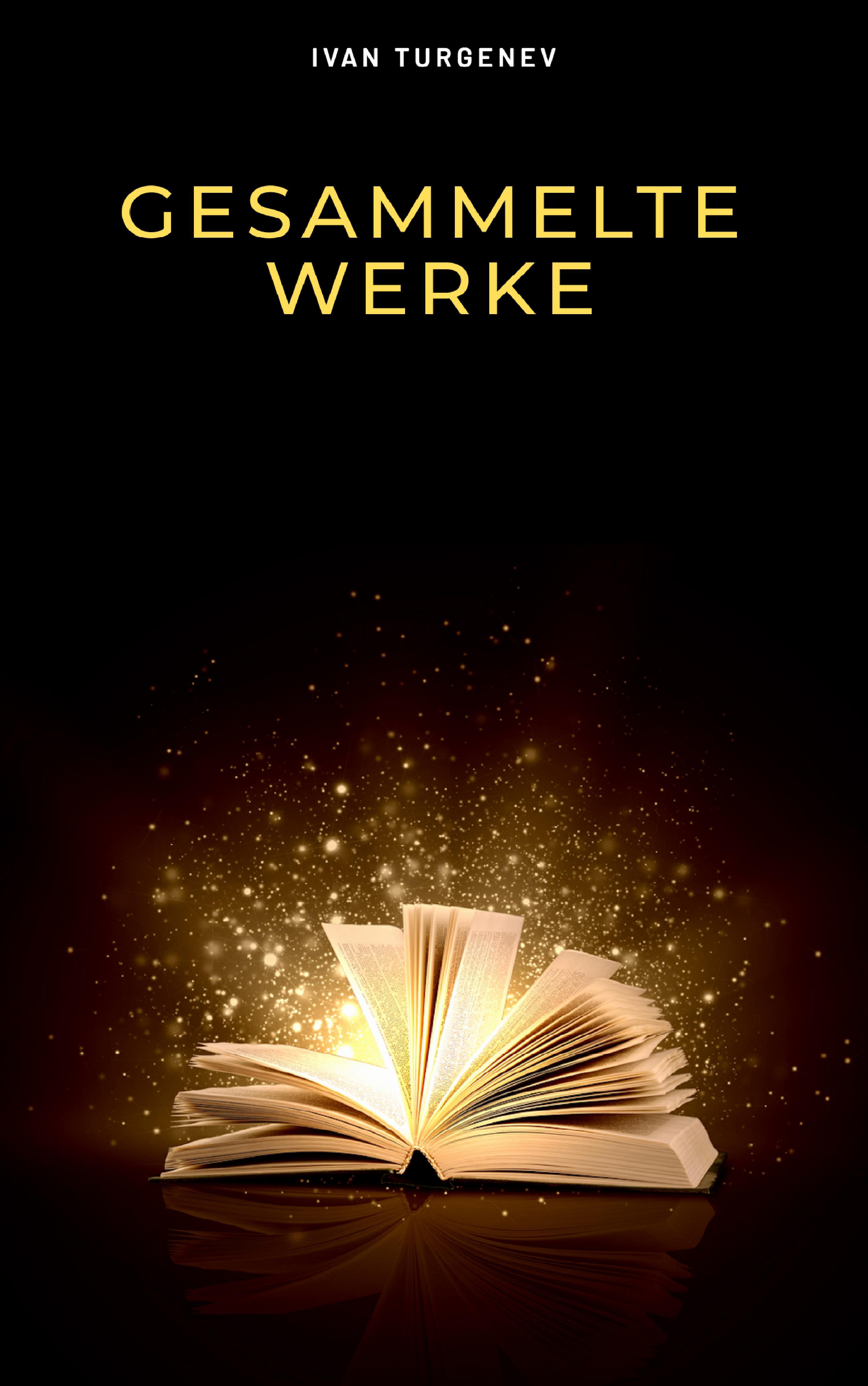 gesammelte werke romane erzahlungen gedichte in prosa 83 titel in einem buch vollstandige deutsche ausgaben vater und sohne aufzeichnungen liebe gespe
