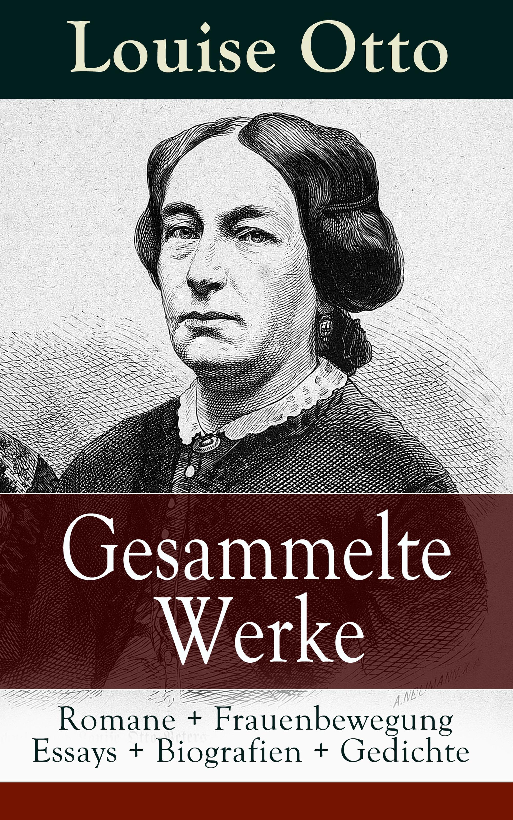 Louise Otto Gesammelte Werke: Romane + Frauenbewegung Essays + Biografien + Gedichte louise otto nürnberg historischer roman