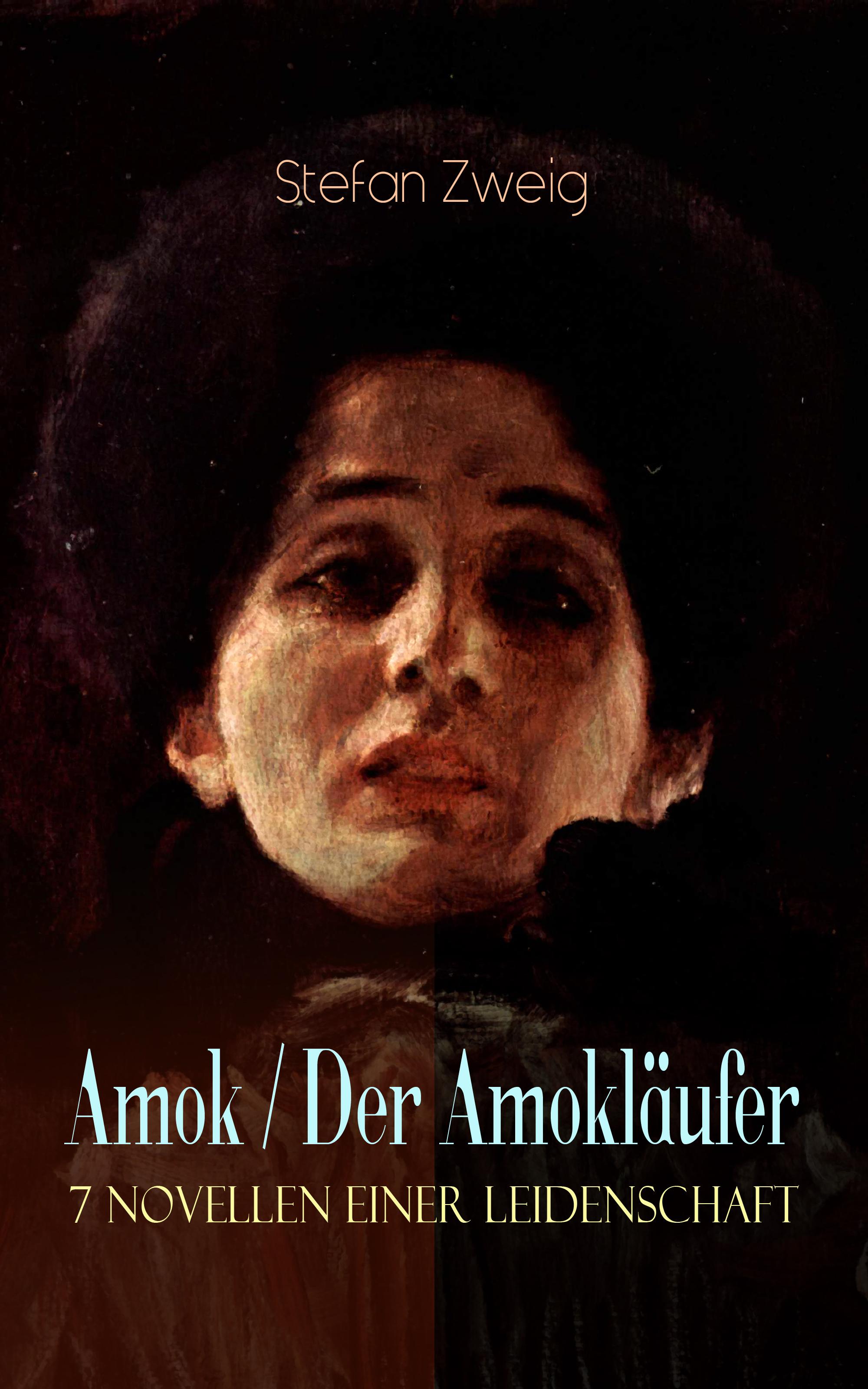 Amok / Der Amokl?ufer. 7 Novellen einer Leidenschaft