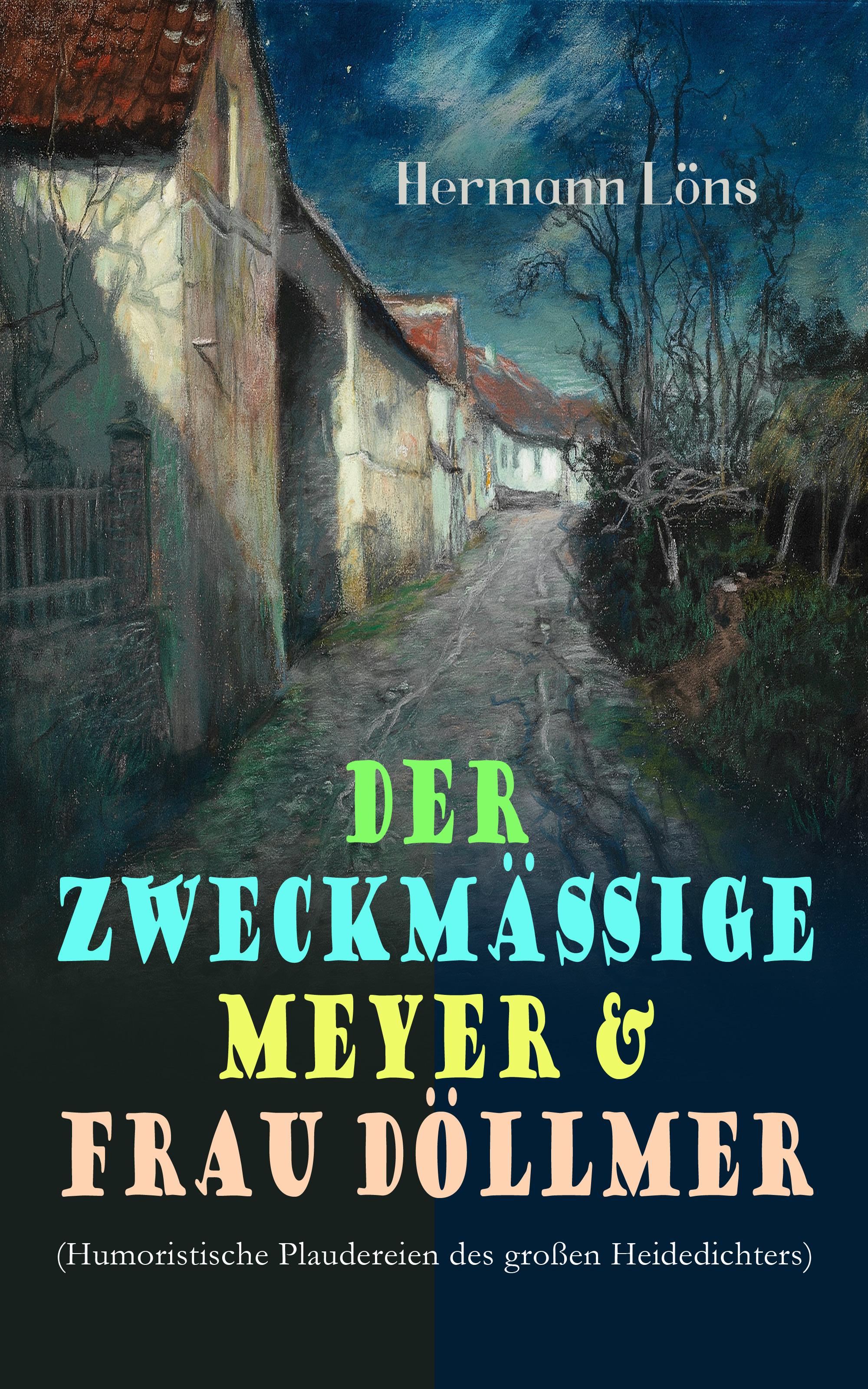 Löns Hermann Der zweckmäßige Meyer & Frau Döllmer (Humoristische Plaudereien des großen Heidedichters) otto ernst humoristische plaudereien