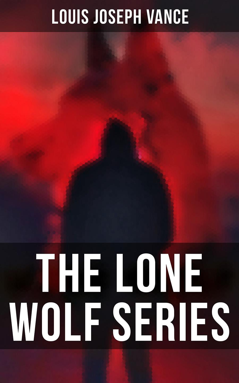 Louis Joseph Vance The Lone Wolf Series lone wolf terrorism