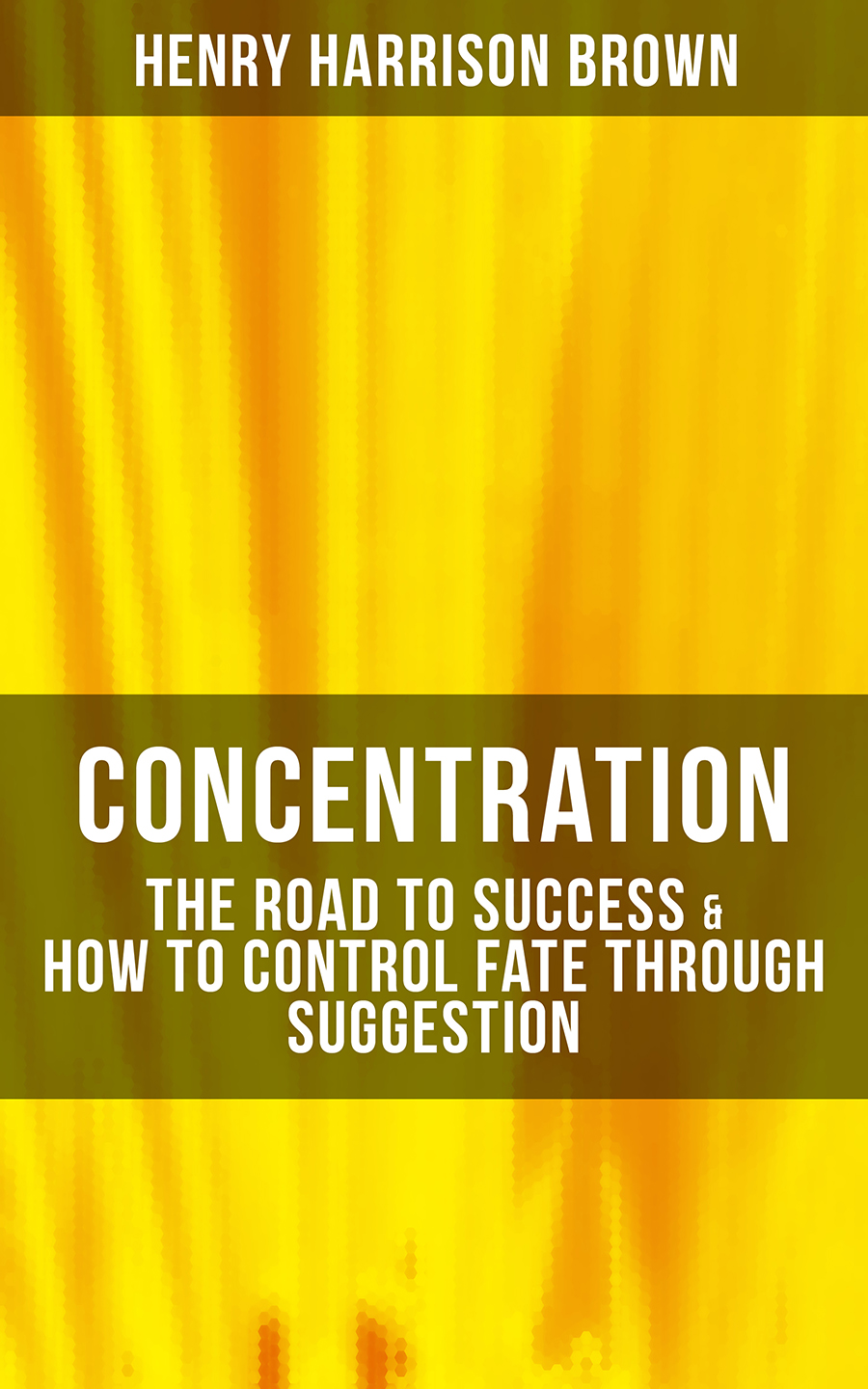 Henry Harrison Brown Concentration: The Road To Success & How To Control Fate Through Suggestion wheatley henry benjamin how to make an index