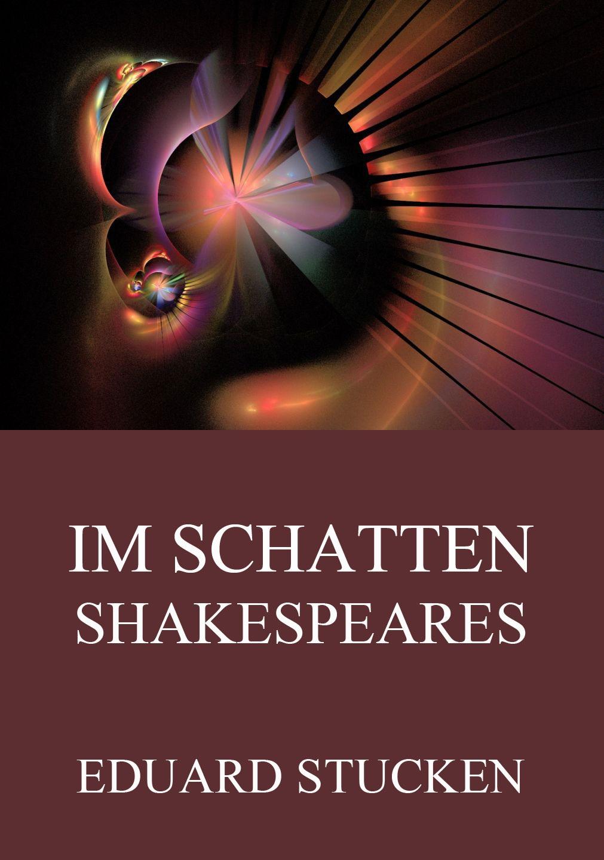Eduard Stucken Im Schatten Shakespeares