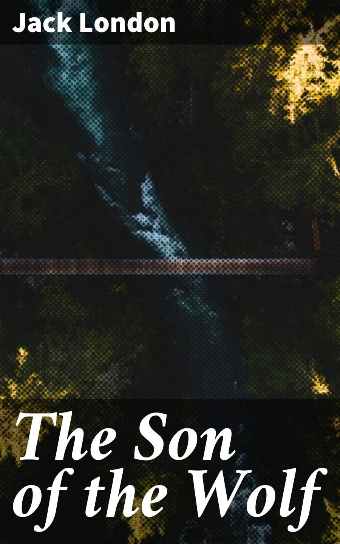 цена на Джек Лондон The Son of the Wolf