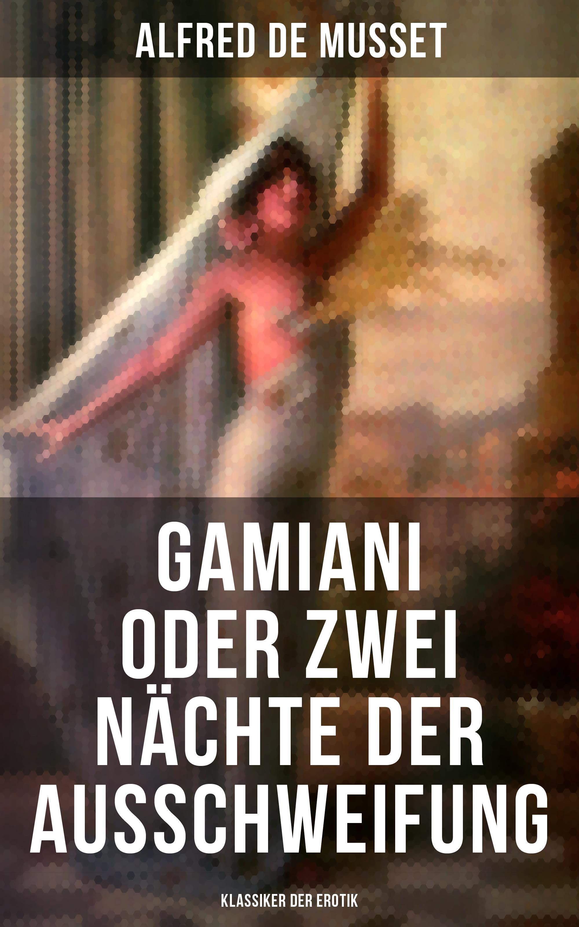 Alfred de Musset Gamiani oder Zwei Nächte der Ausschweifung (Klassiker der Erotik)