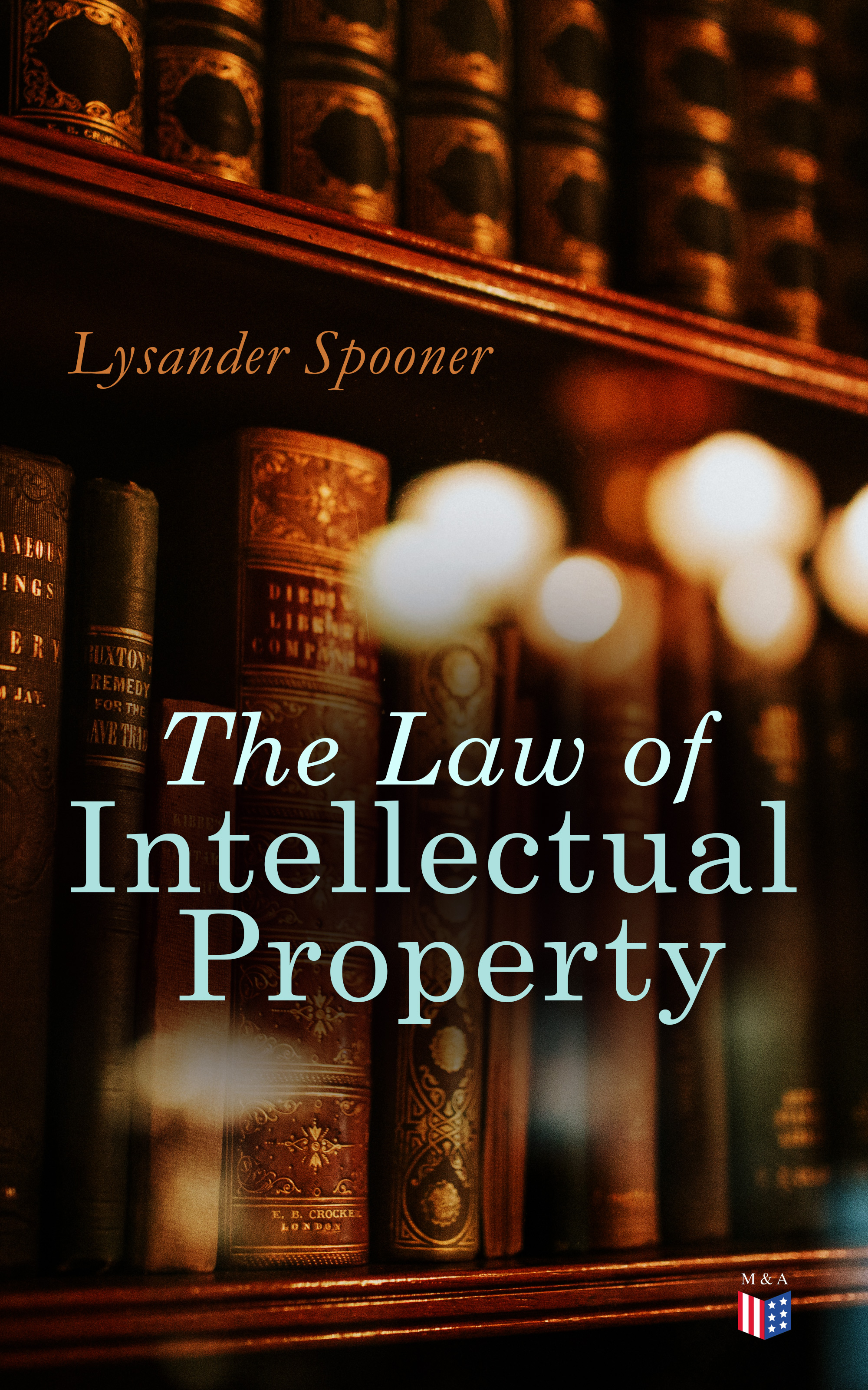 Lysander Spooner The Law of Intellectual Property alecia m spooner geology for dummies