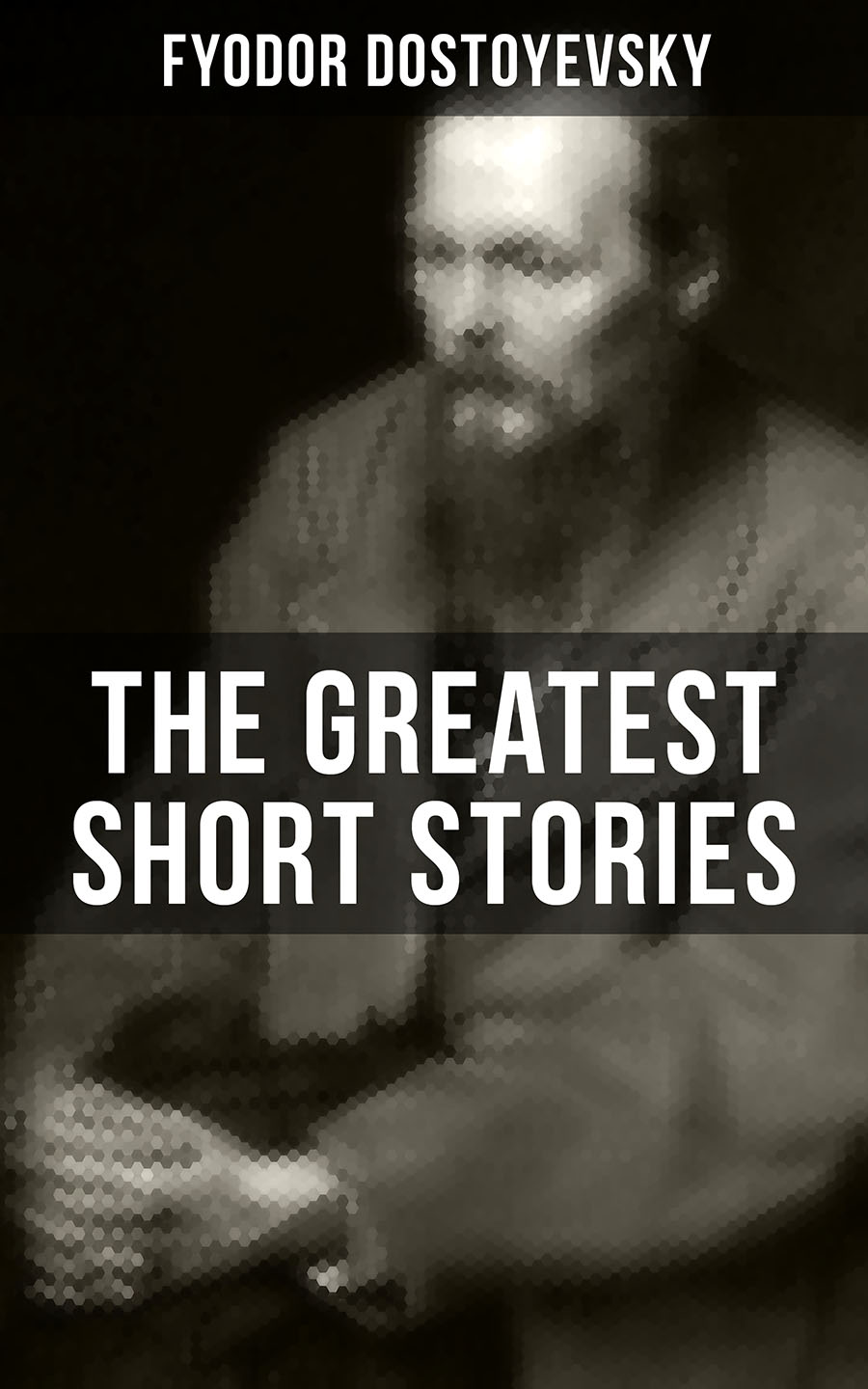 Fyodor Dostoyevsky The Greatest Short Stories of Dostoyevsky dostoyevsky f white nights isbn 978 0 241 25208 6