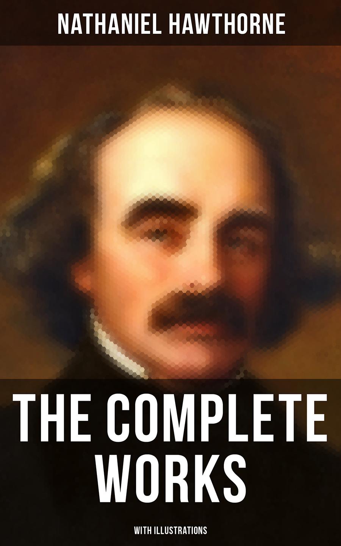 цена Nathaniel Hawthorne The Complete Works of Nathaniel Hawthorne (With Illustrations) онлайн в 2017 году