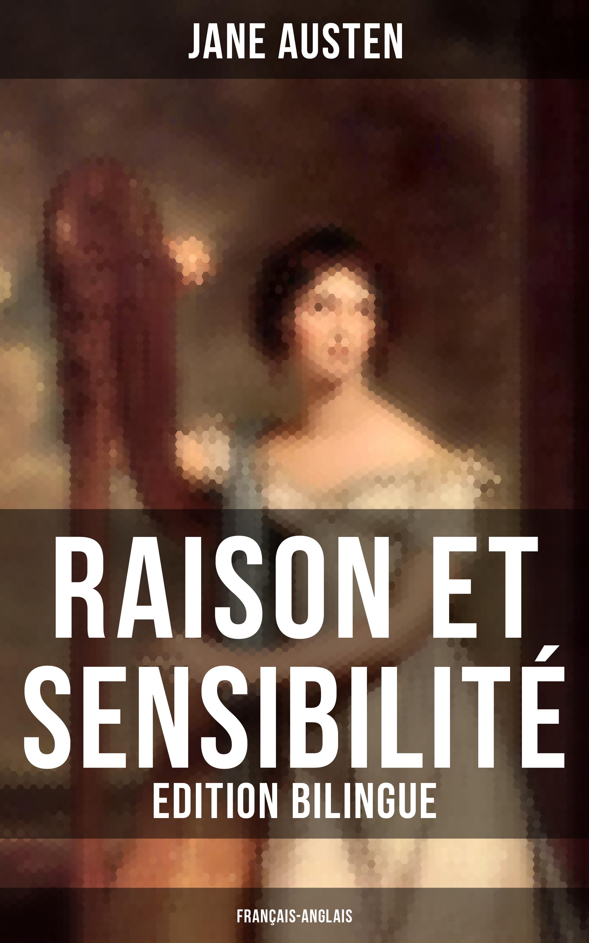Raison et Sensibilit? (Edition bilingue: fran?ais-anglais)
