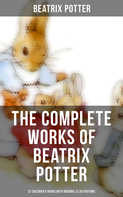 Beatrix Potter The Complete Works of Beatrix Potter: 22 Children's Books with 650+ Original Illustrations in One Volume beatrix podolska dźwięczące wiersze