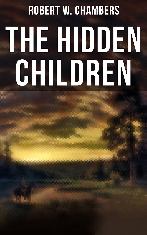 Robert W. Chambers The Hidden Children robert w chambers with the band