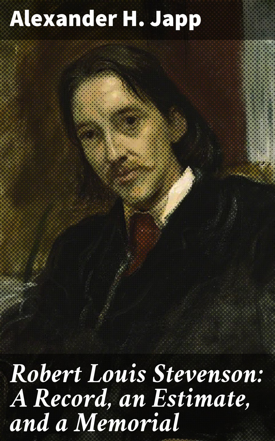 Alexander H. Japp Robert Louis Stevenson: A Record, an Estimate, and a Memorial stevenson robert louis an inland voyage and travels with a donkey
